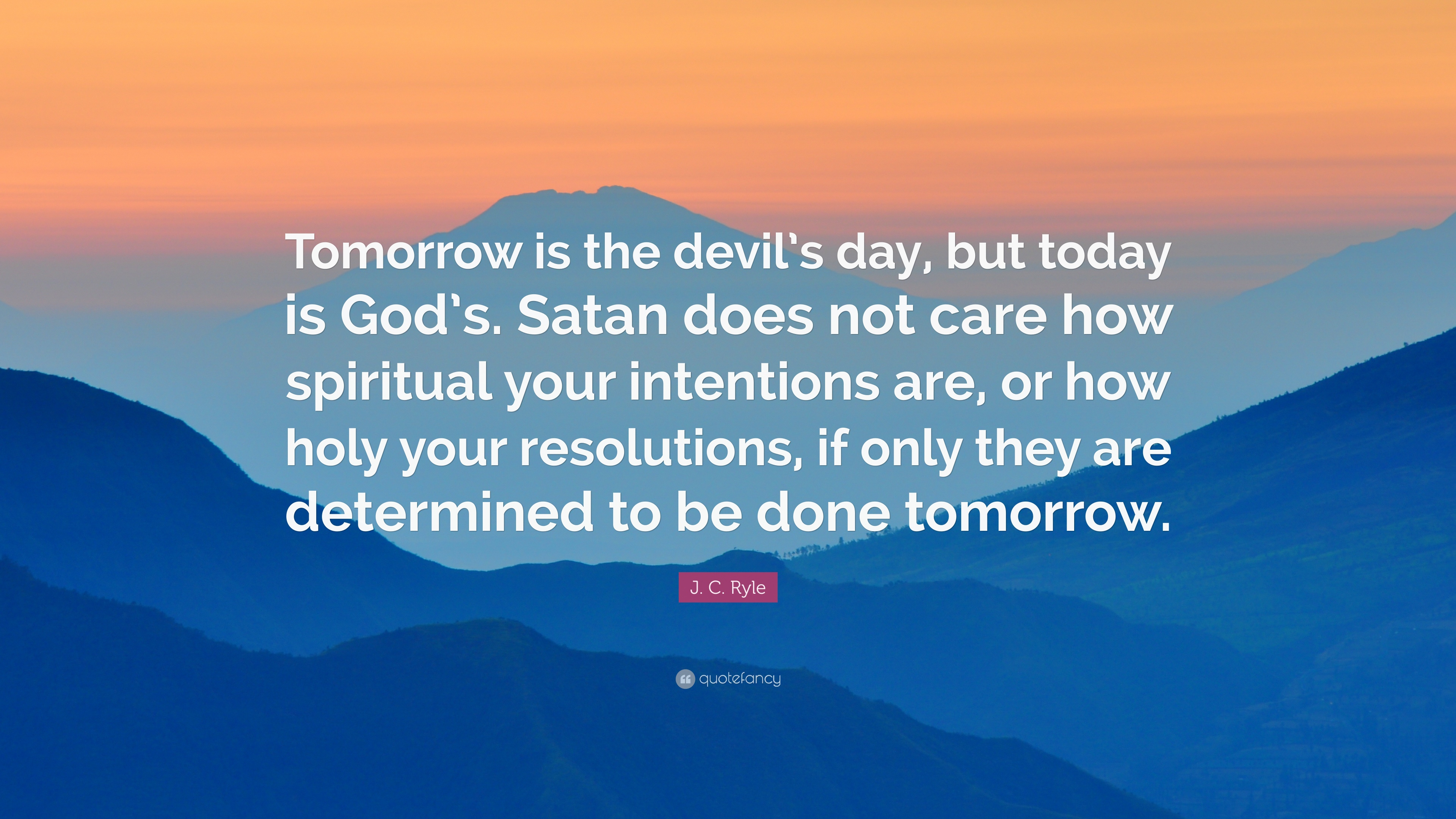 "Spiritual Quote Of The Day Jcryle Quote ""Tomorrow Is The Devil's Day But Today Is God's"