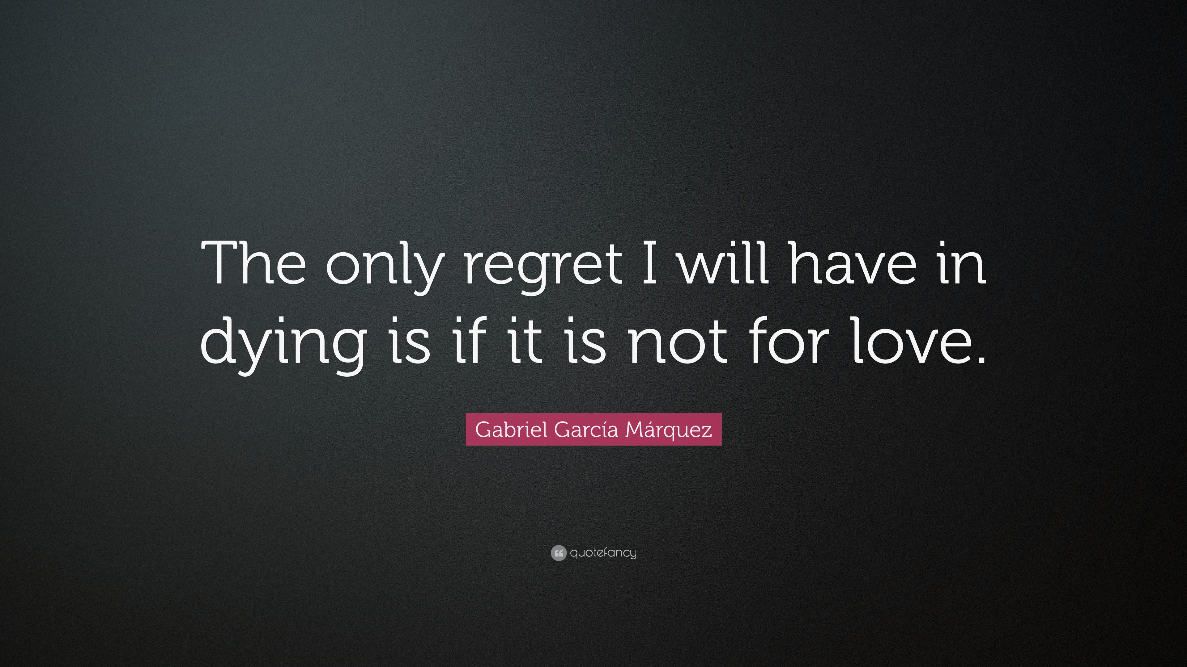 """Quotes About Dying Gabriel García Márquez Quote """"The Only Regret I Will Have In"""