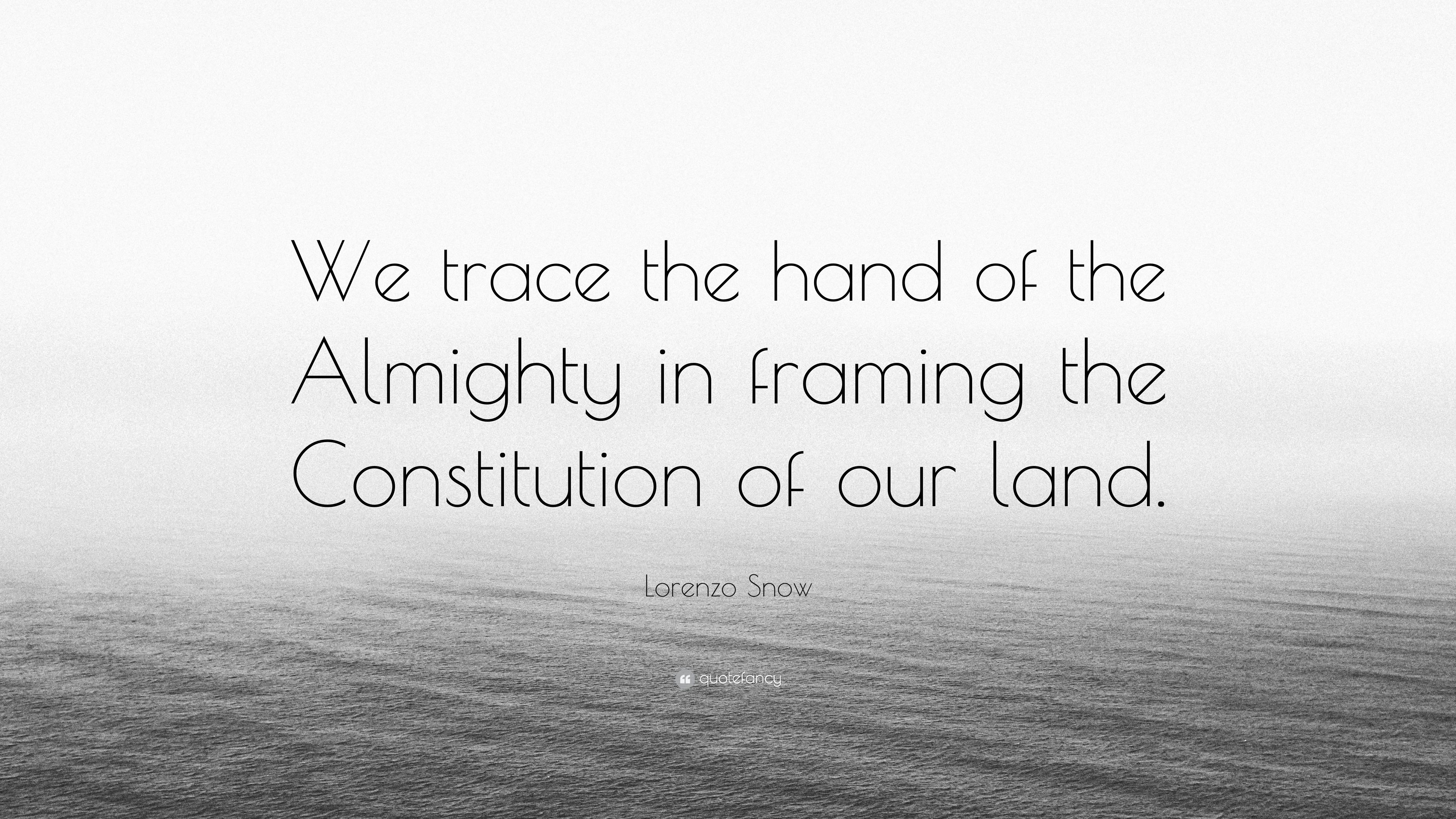 """Lorenzo Snow Quote: """"We trace the hand of the Almighty in framing ..."""