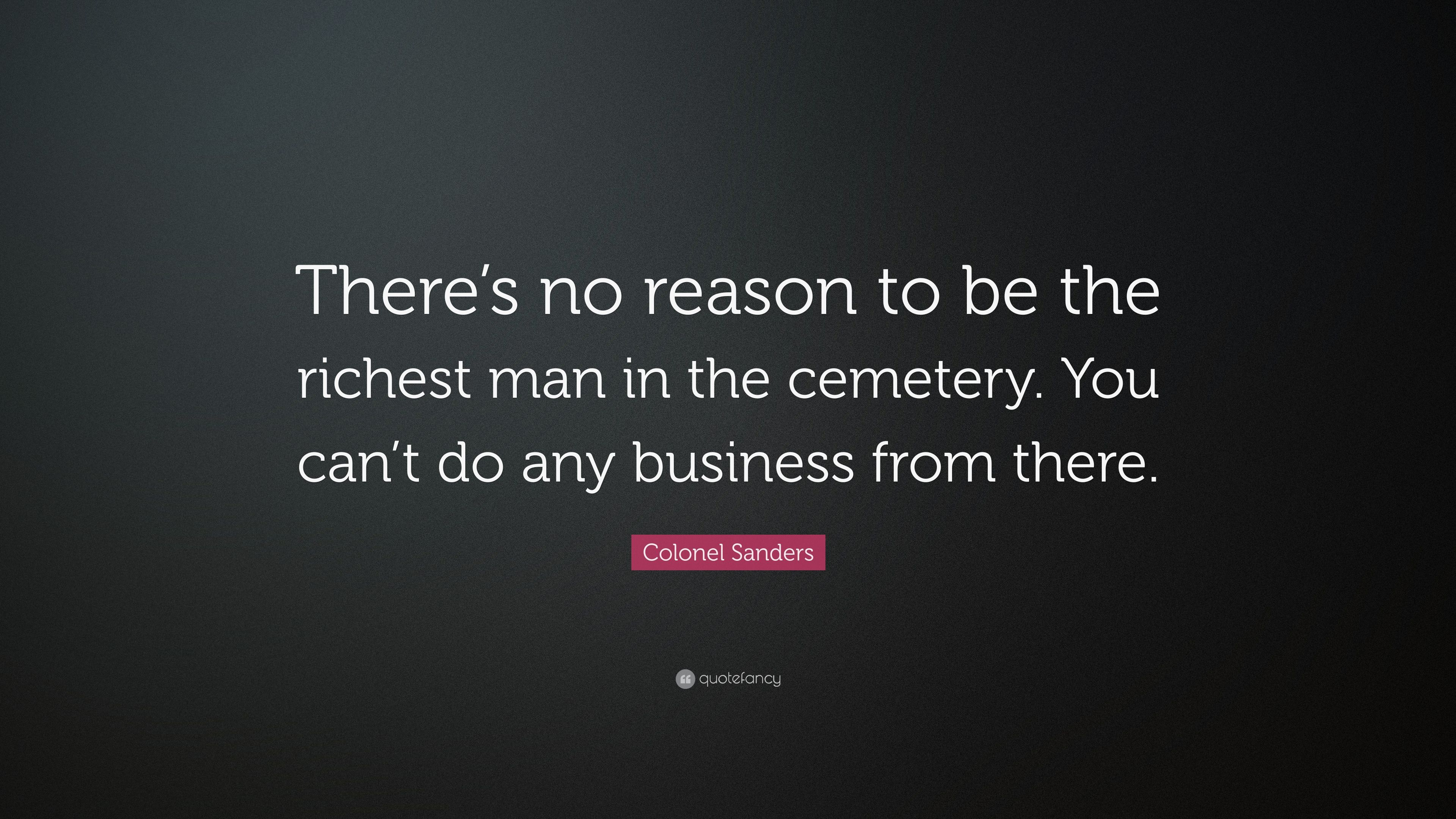 """Top 25 Quotes By Colonel Sanders: Colonel Sanders Quote: """"There's No Reason To Be The"""