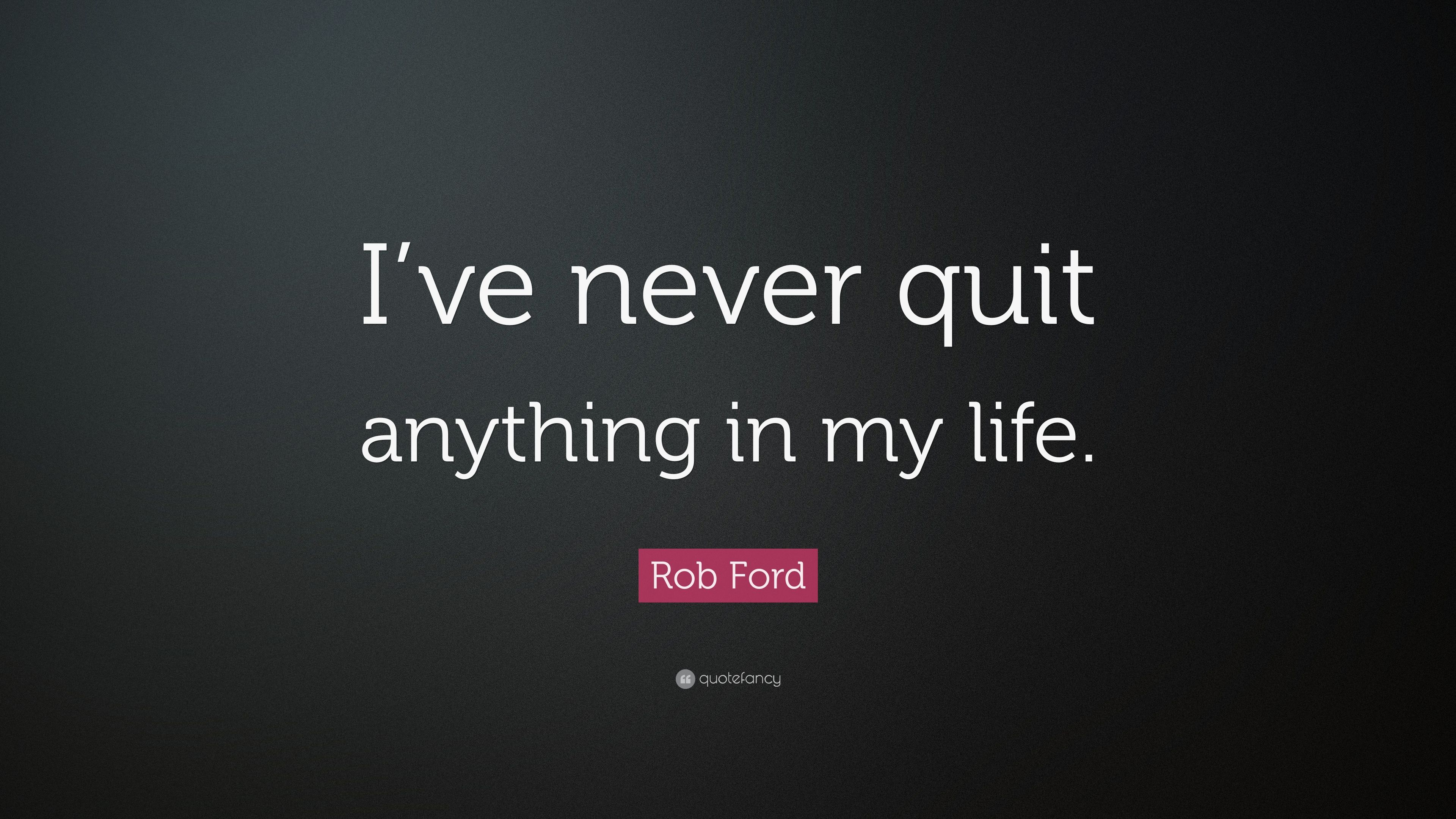 Rob Ford Quote I Ve Never Quit Anything In My Life 7 Wallpapers