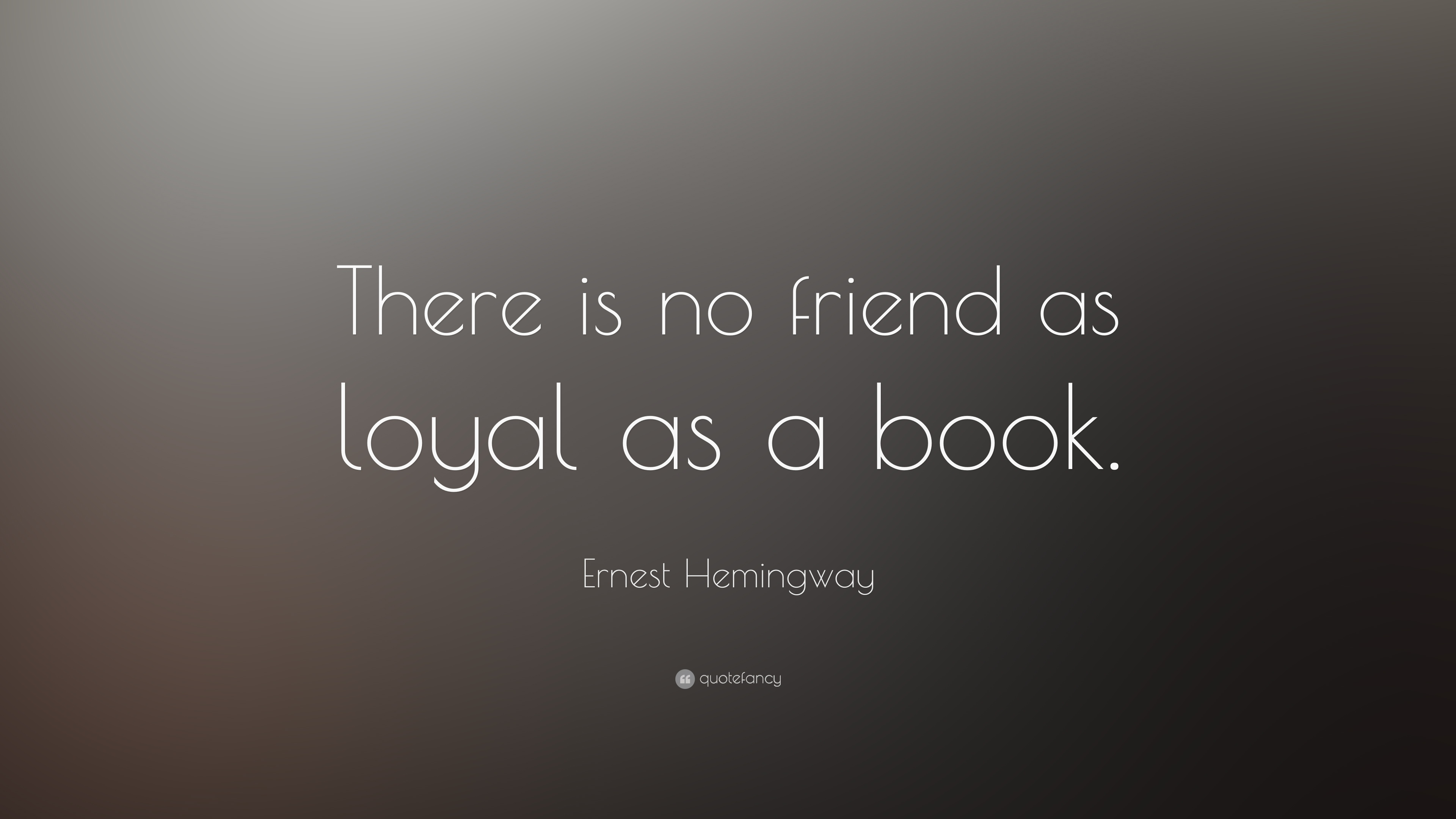 "Ernest Hemingway Quote: ""There Is No Friend As Loyal As A"