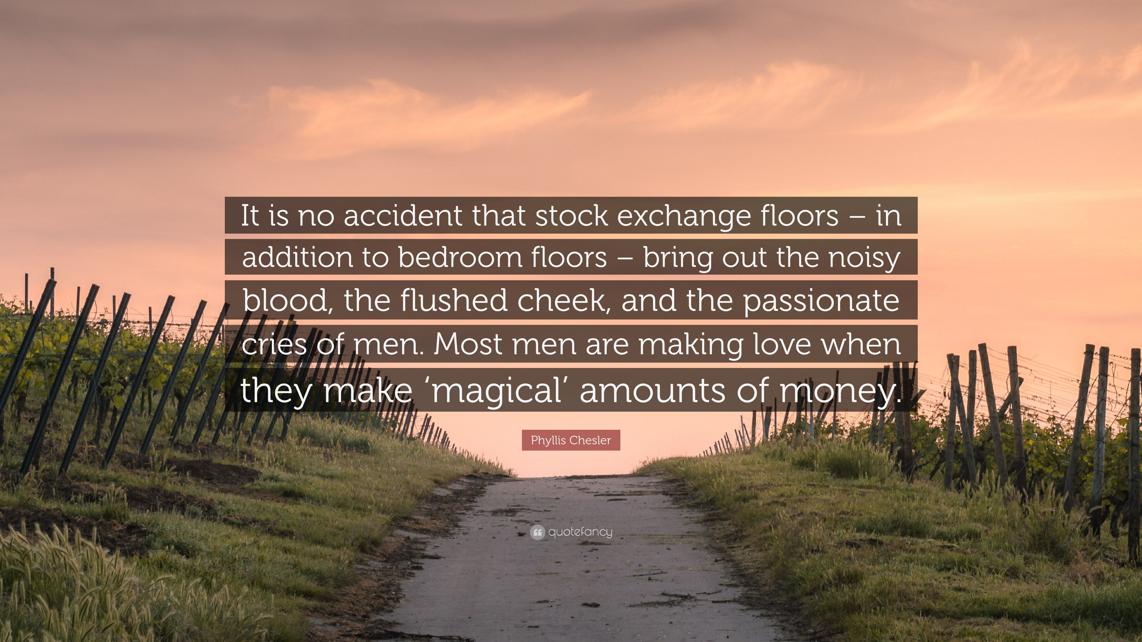 """Phyllis Chesler Quote """"It is no accident that stock exchange floors – in addition"""