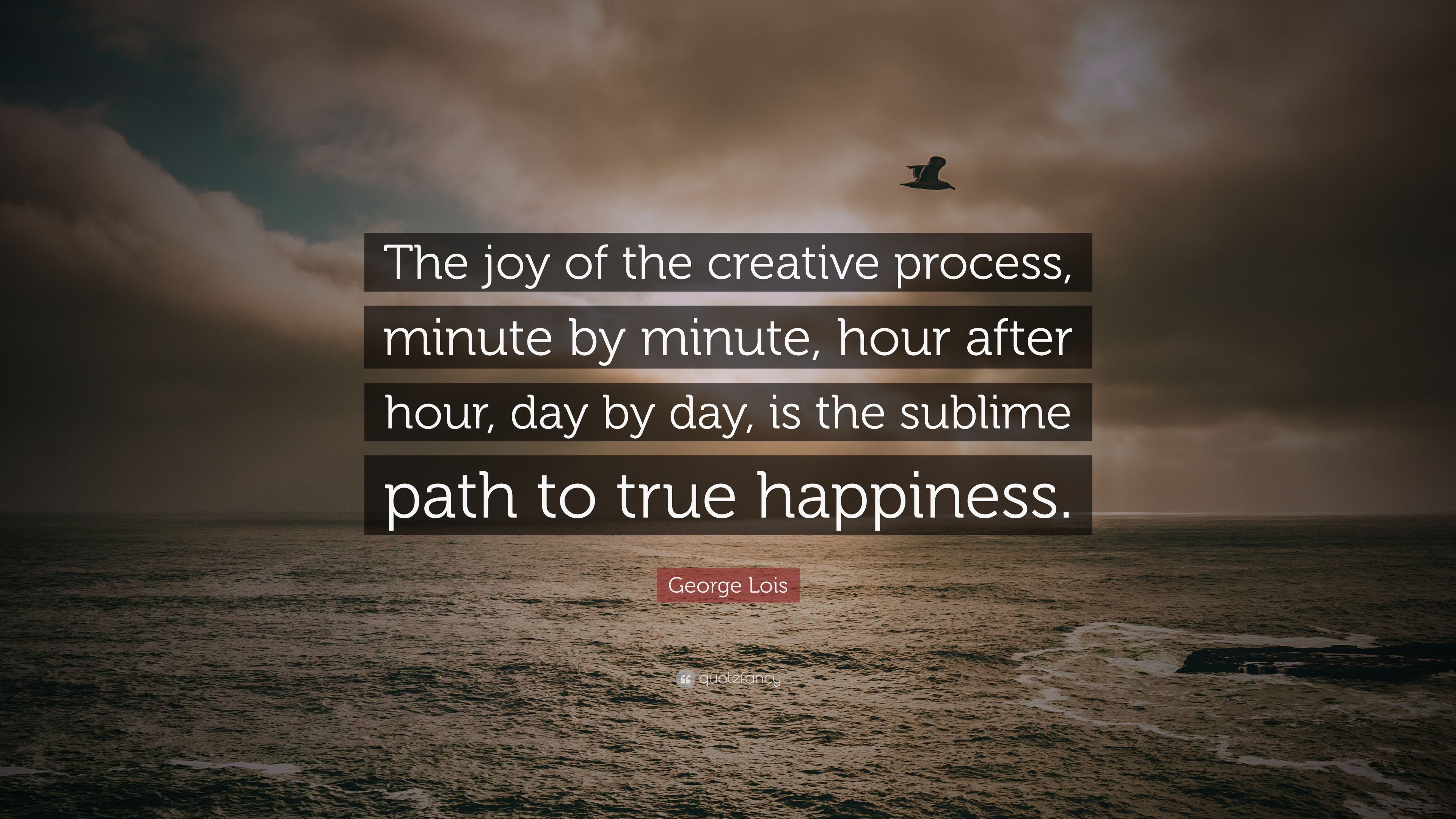 "After Hour Stock Quotes George Lois Quote ""The Joy Of The Creative Process Minute."