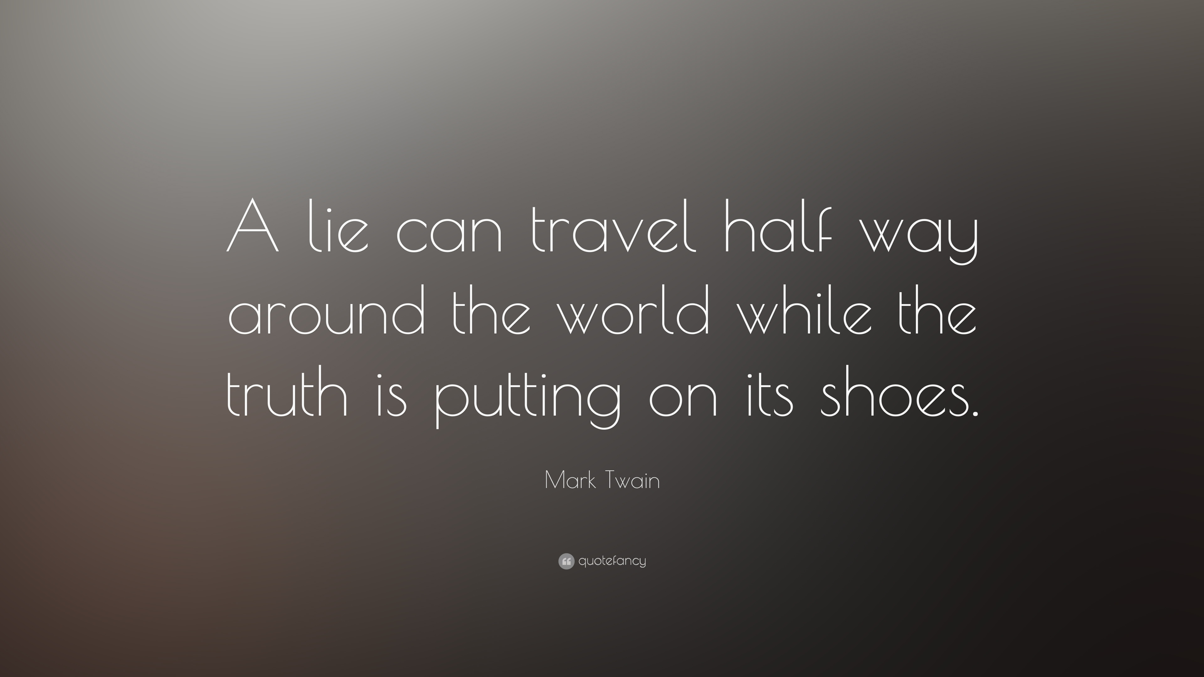 "Mark Twain Quotes Mark Twain Quote ""A Lie Can Travel Half Way Around The World"