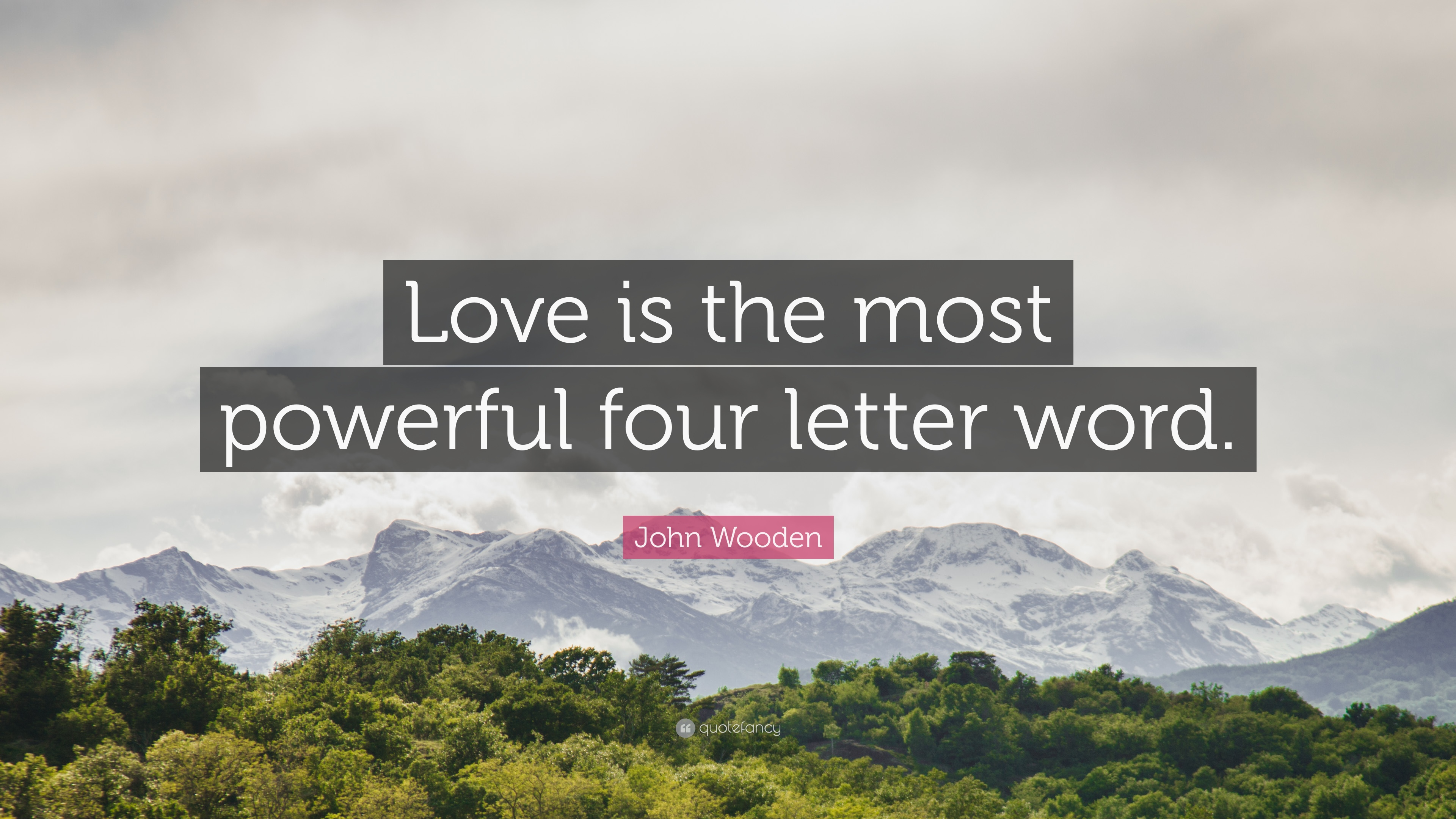 John Wooden Quote Love Is The Most Powerful Four Letter Word