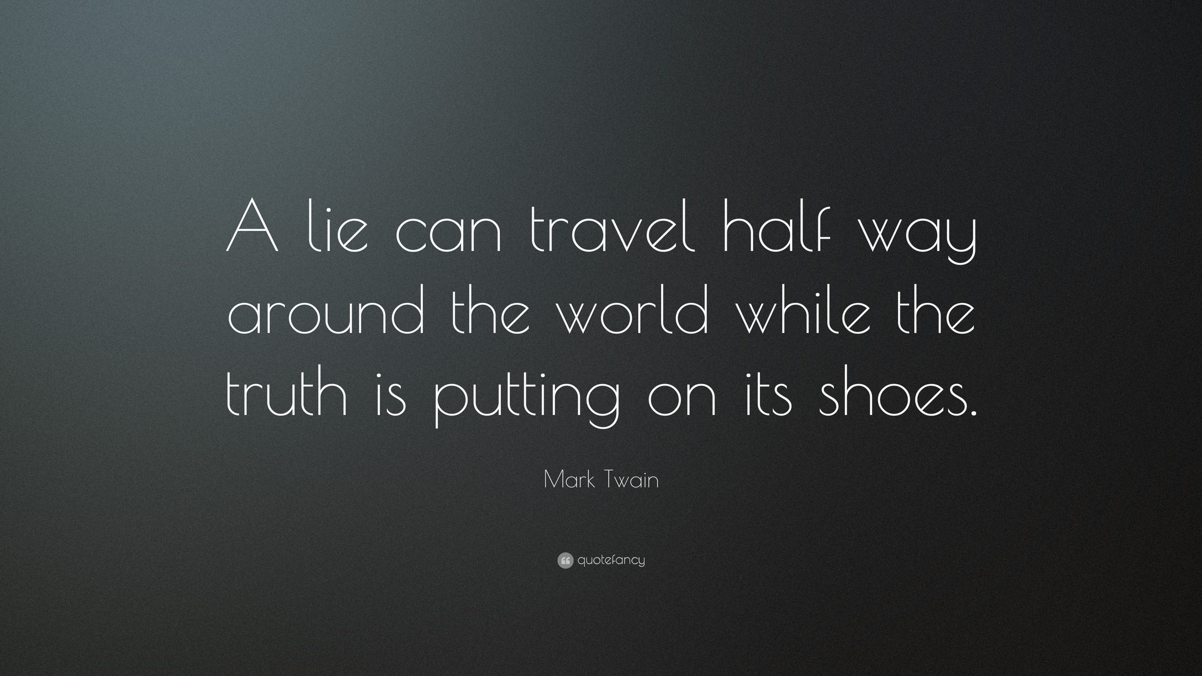 """Mark Twain Quote: """"A lie can travel half way around the ..."""