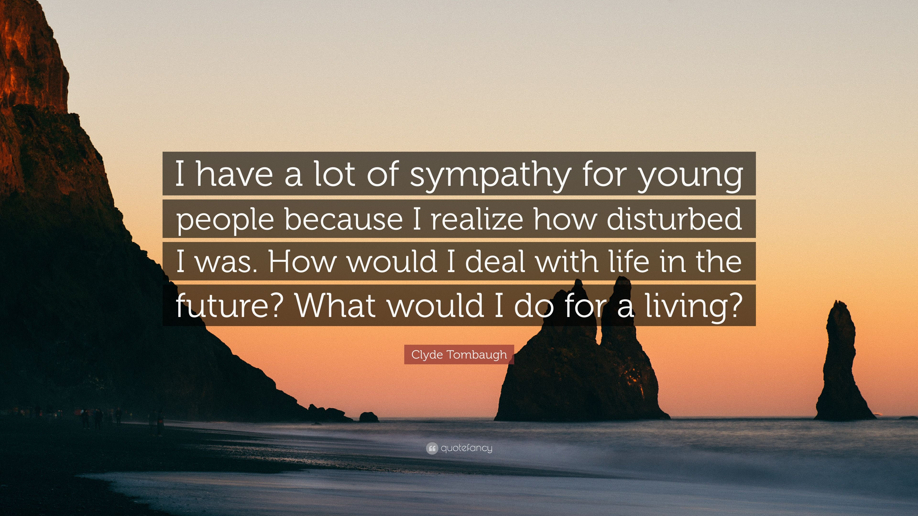 Clyde Tombaugh Quote I Have A Lot Of Sympathy For Young People
