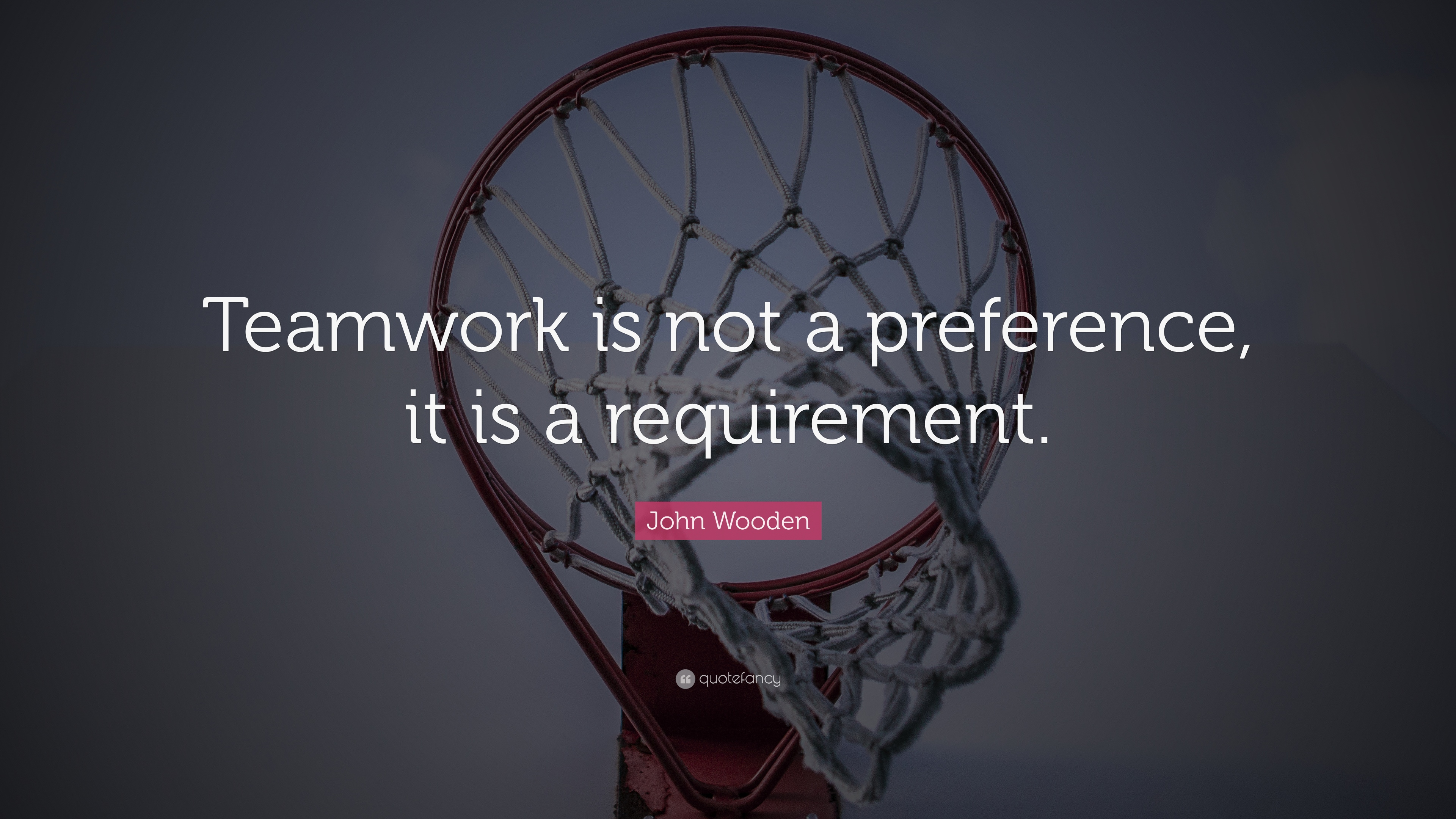 "John Wooden Quote: ""Teamwork is not a preference, it is a ..."