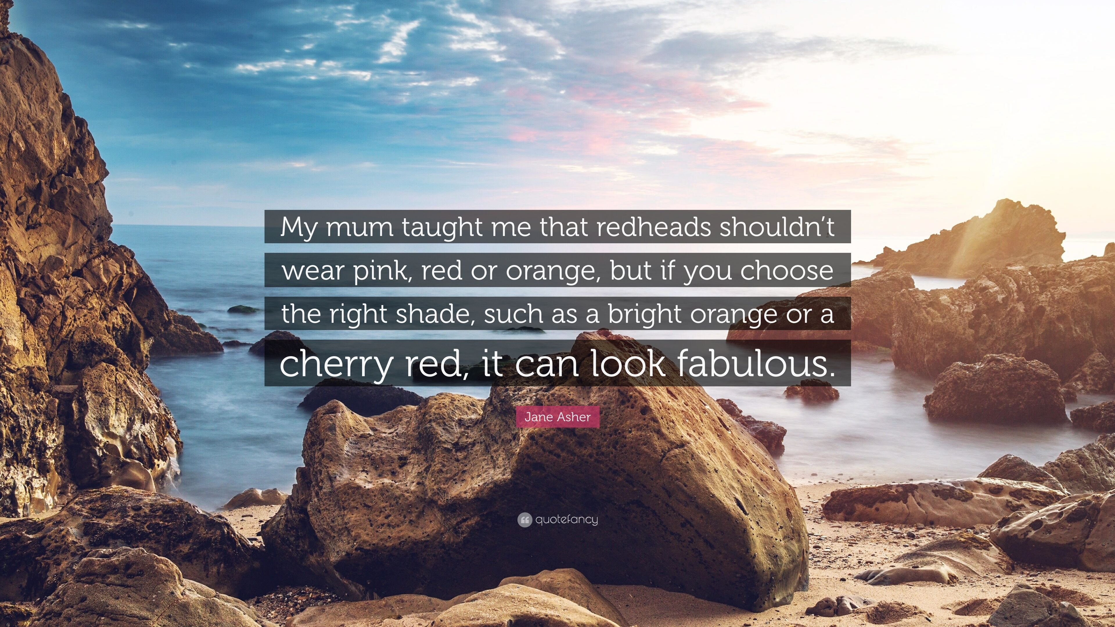 "d640ef37268999 Jane Asher Quote: ""My mum taught me that redheads shouldn't wear pink"