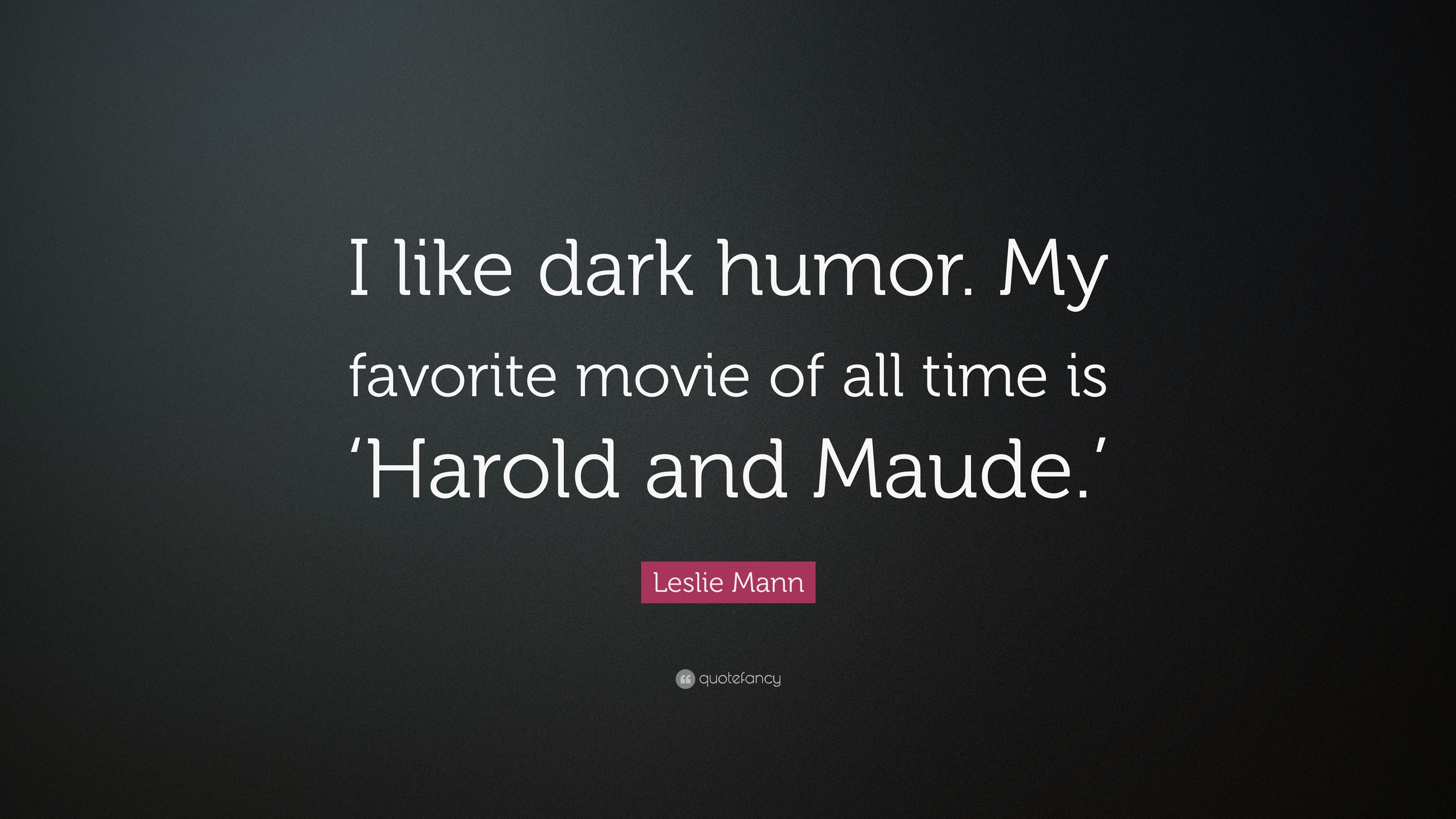 Harold And Maude Quotes | Leslie Mann Quote I Like Dark Humor My Favorite Movie Of All Time