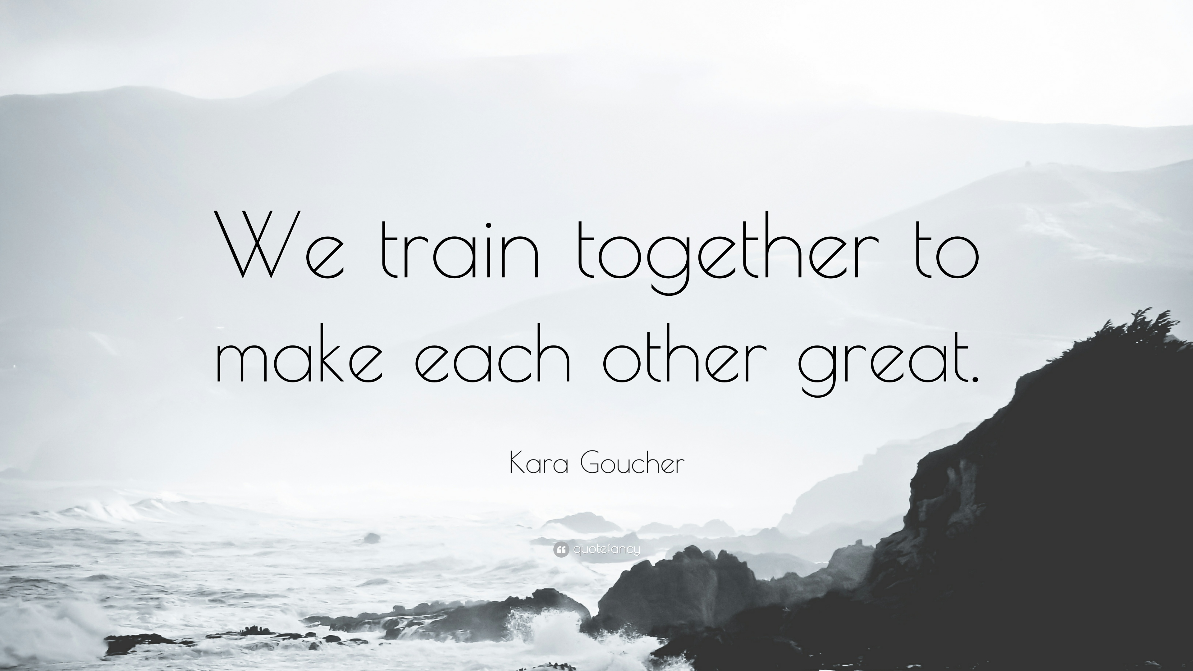 "Together Quotes Kara Goucher Quote ""We Train Together To Make Each Other Great"