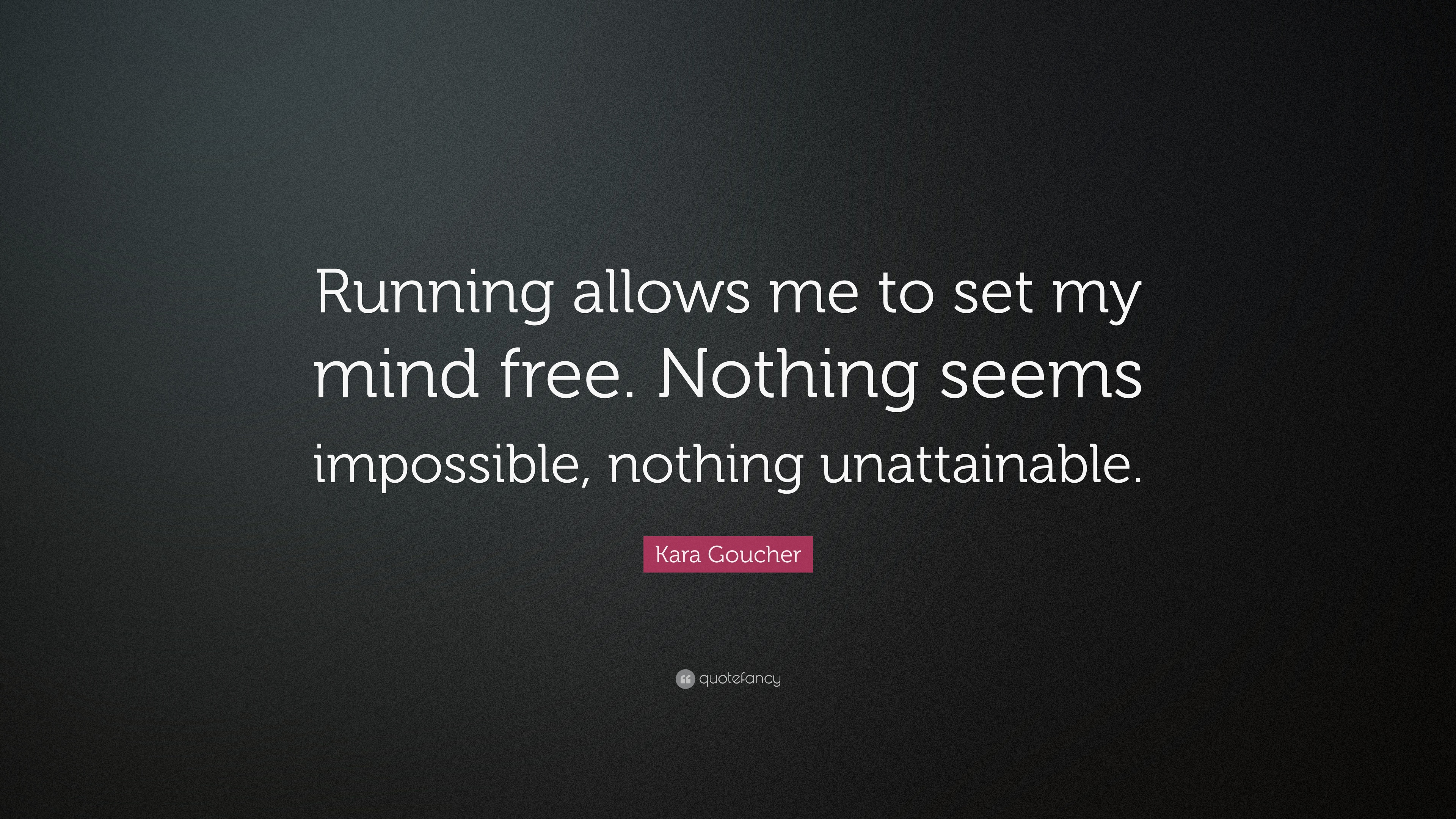 Kara Goucher Quote Running Allows Me To Set My Mind Free Nothing