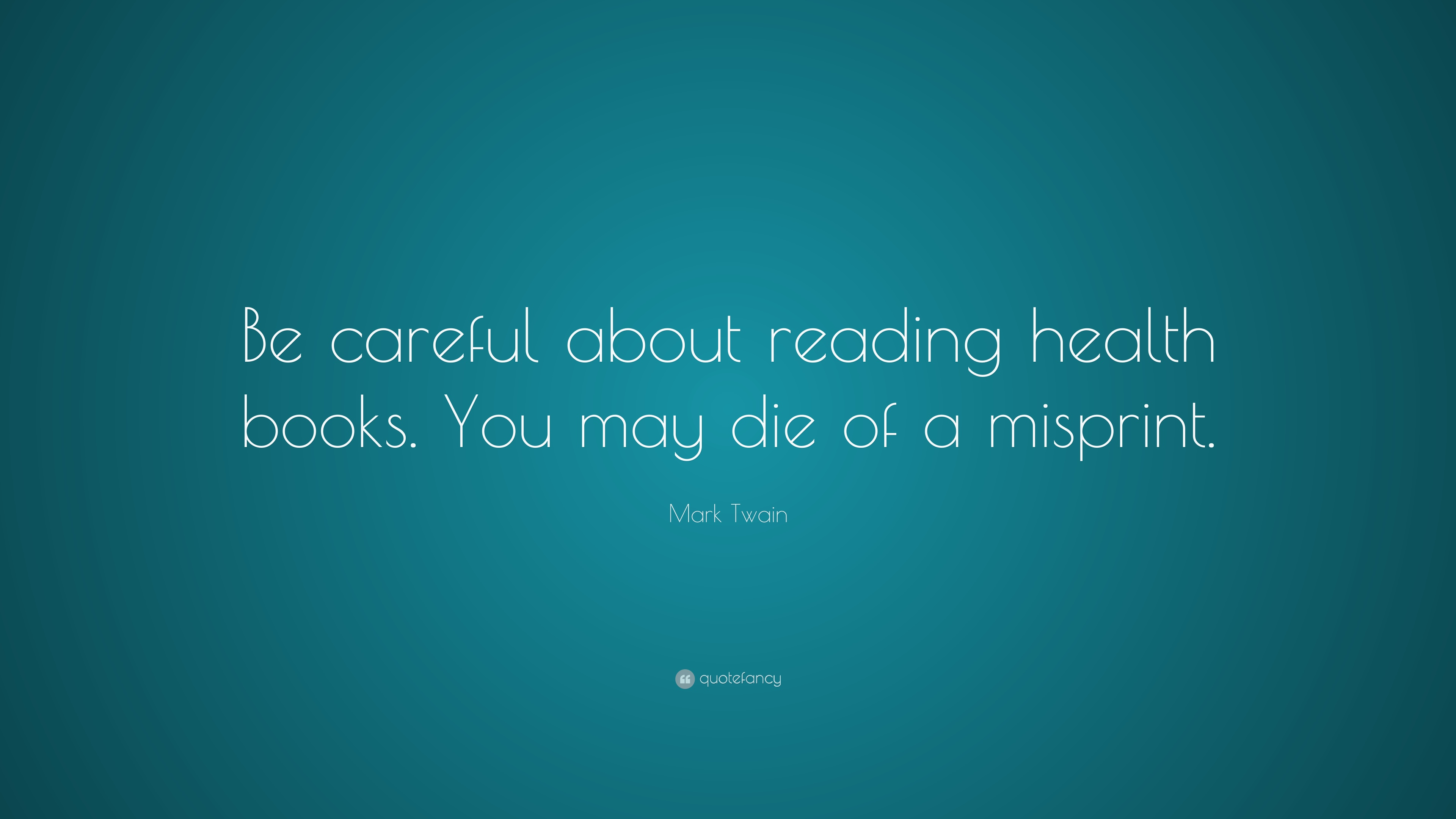 Mark Twain Quote: U201cBe Careful About Reading Health Books. You May Die Of