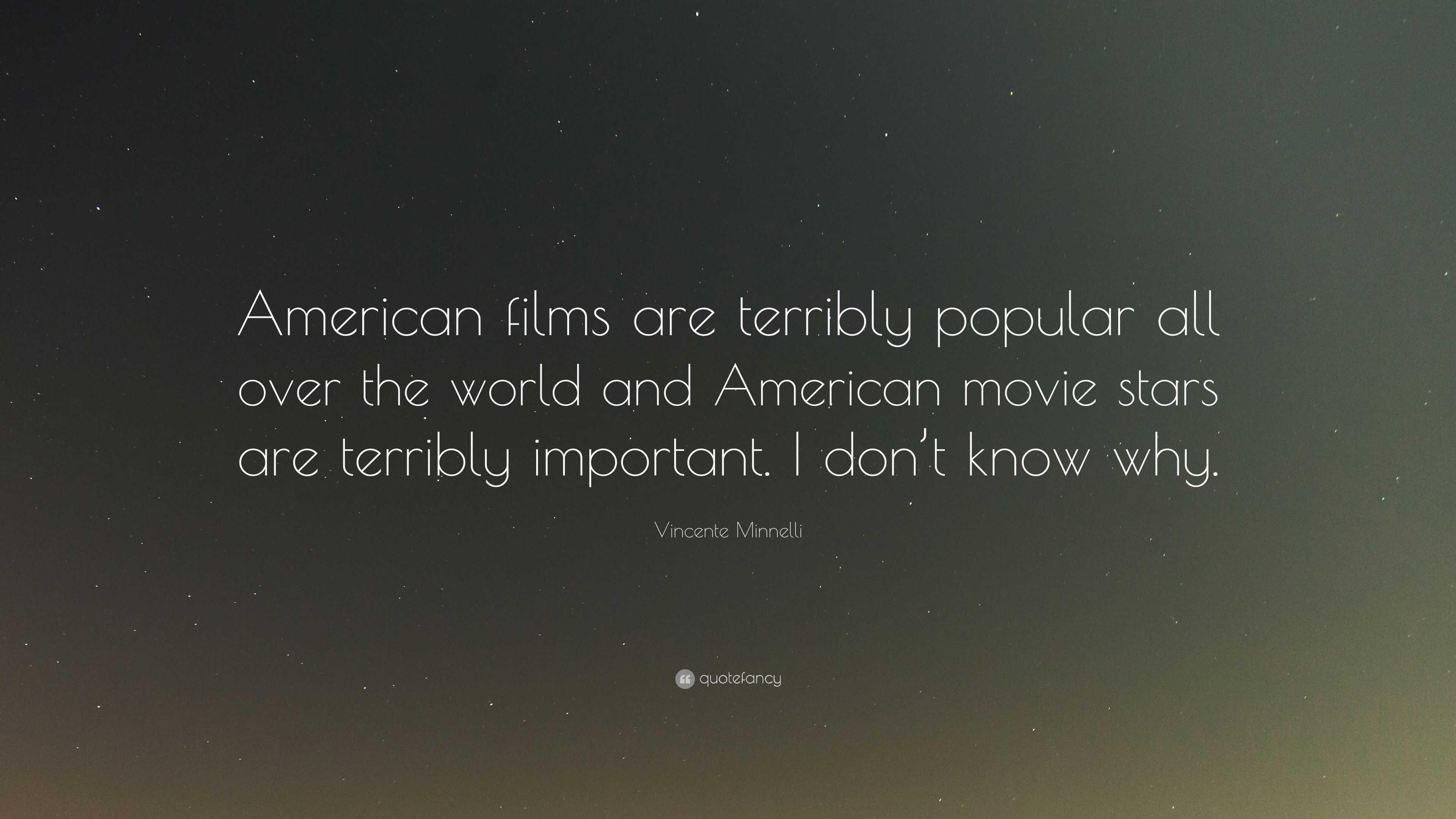 "Vincente Minnelli Quote: ""American films are terribly"