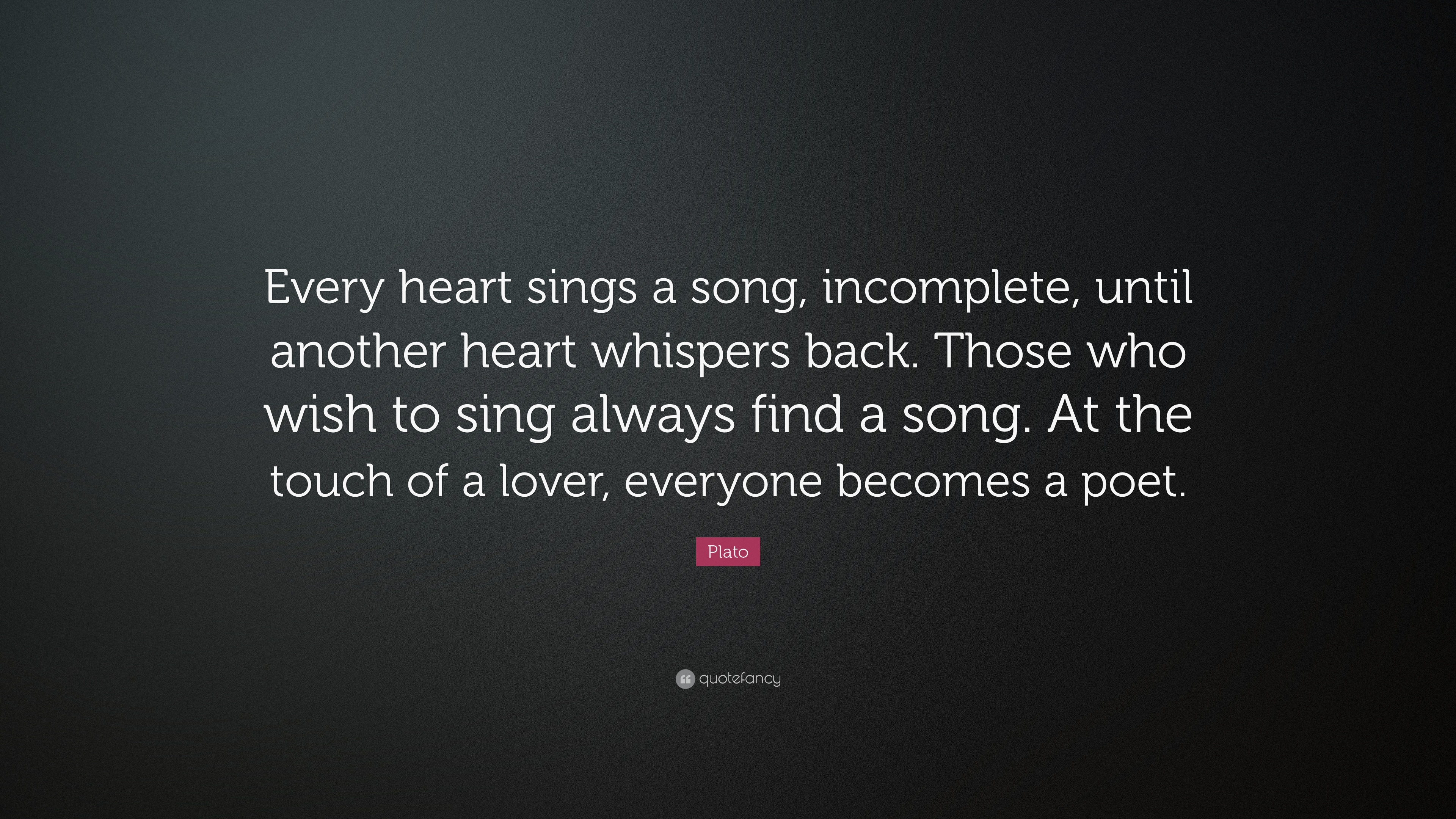 Plato Quote Every Heart Sings A Song Incomplete Until Another
