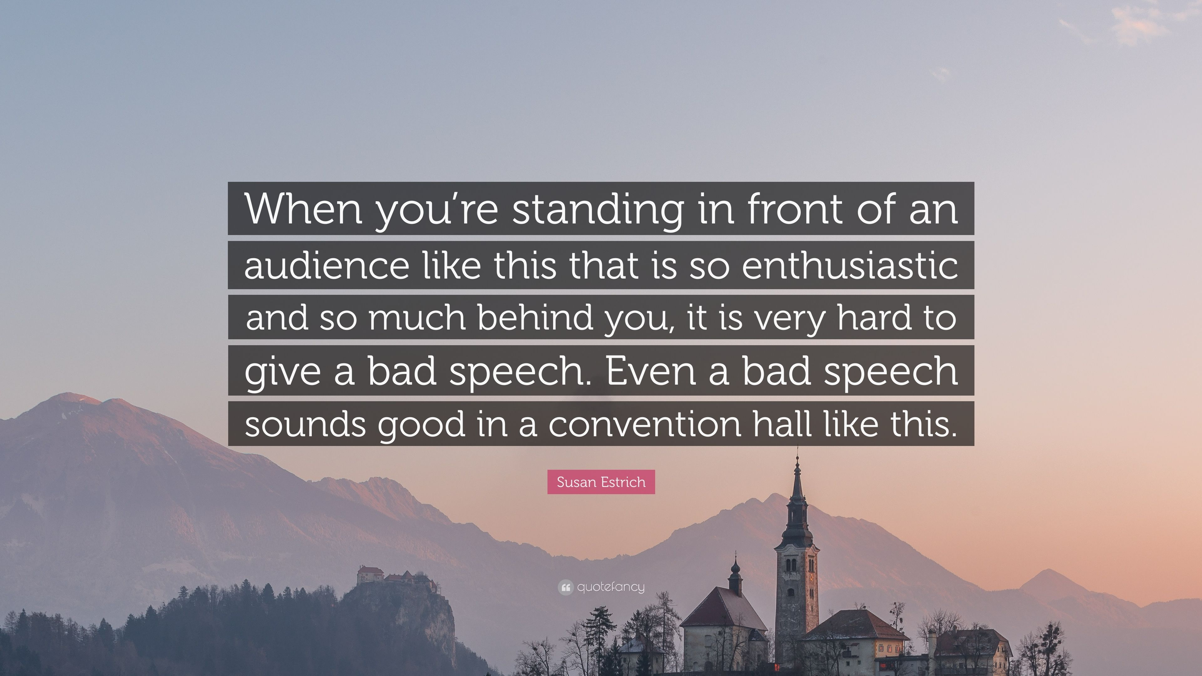 Estrich Bad susan estrich quote when you re standing in front of an audience