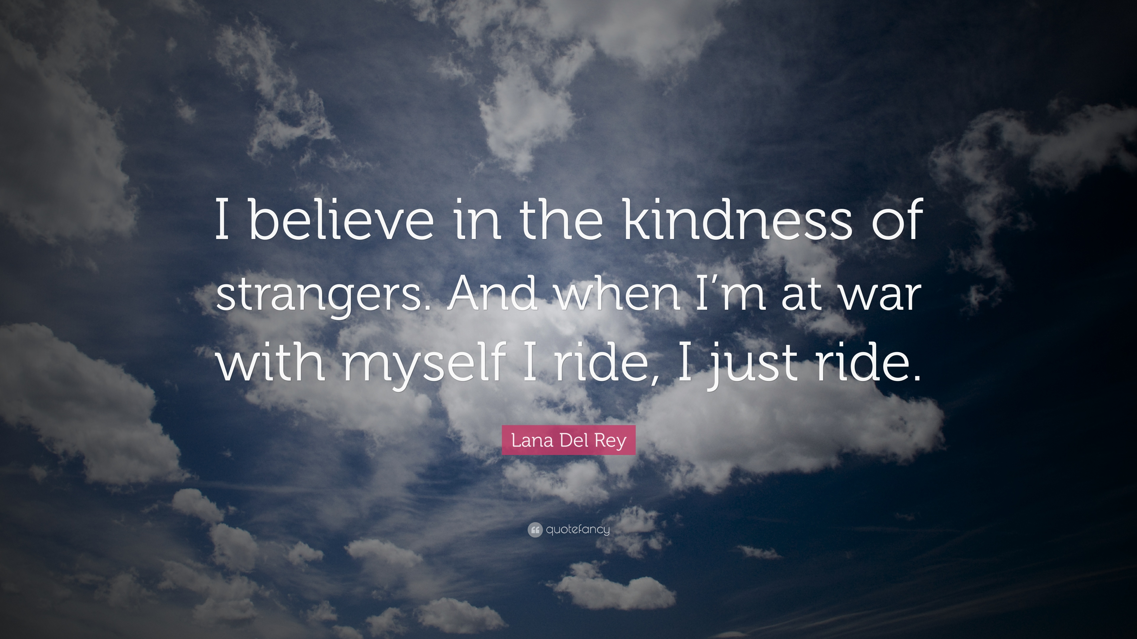 Lana Del Rey Quote I Believe In The Kindness Of Strangers And