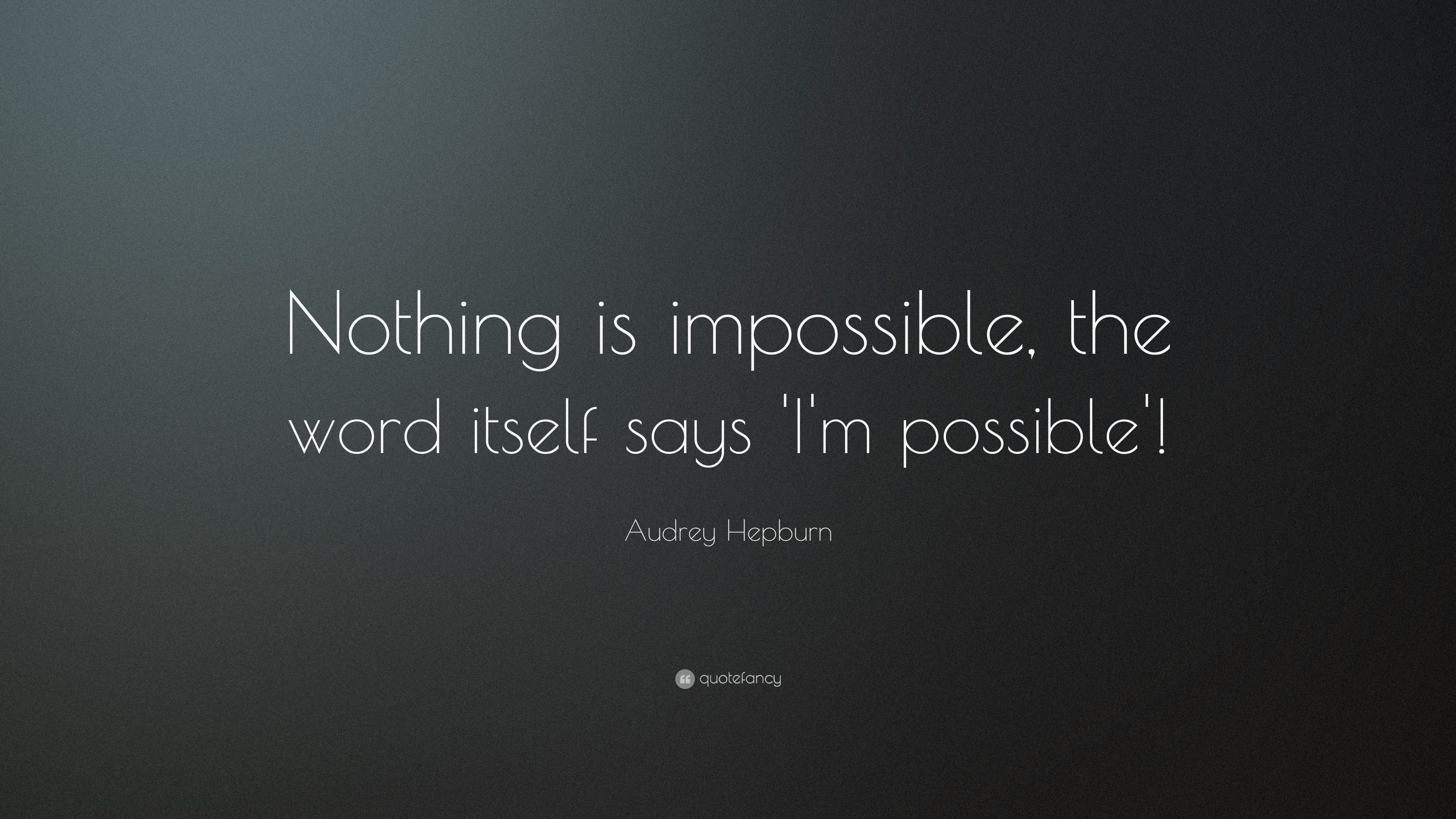 "Impossible Is Nothing Quote Audrey Hepburn Quote ""Nothing Is Impossible The Word Itself Says"