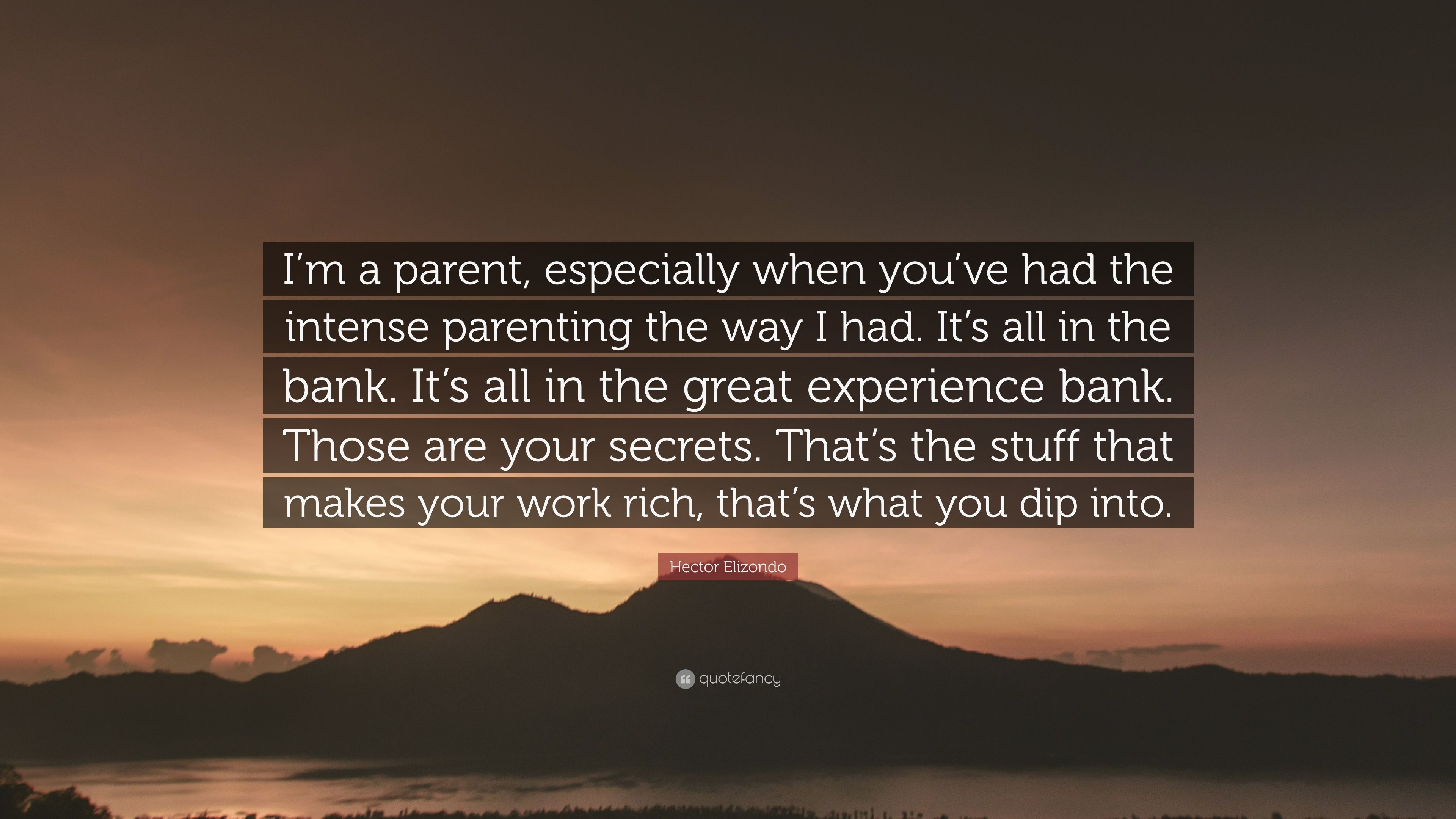 Hector Elizondo Quote I M A Parent Especially When You Ve Had The Intense Parenting The Way I Had It S All In The Bank It S All In The Grea 7 Wallpapers Quotefancy