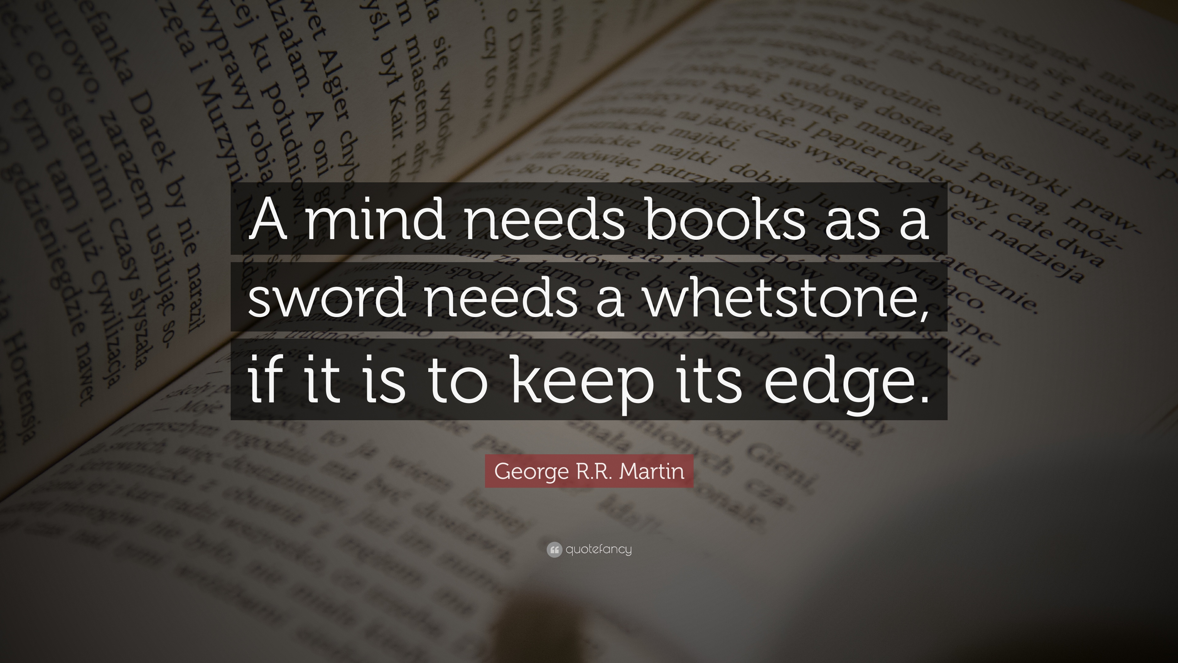 George Rr Martin Quote A Mind Needs Books As A Sword Needs A