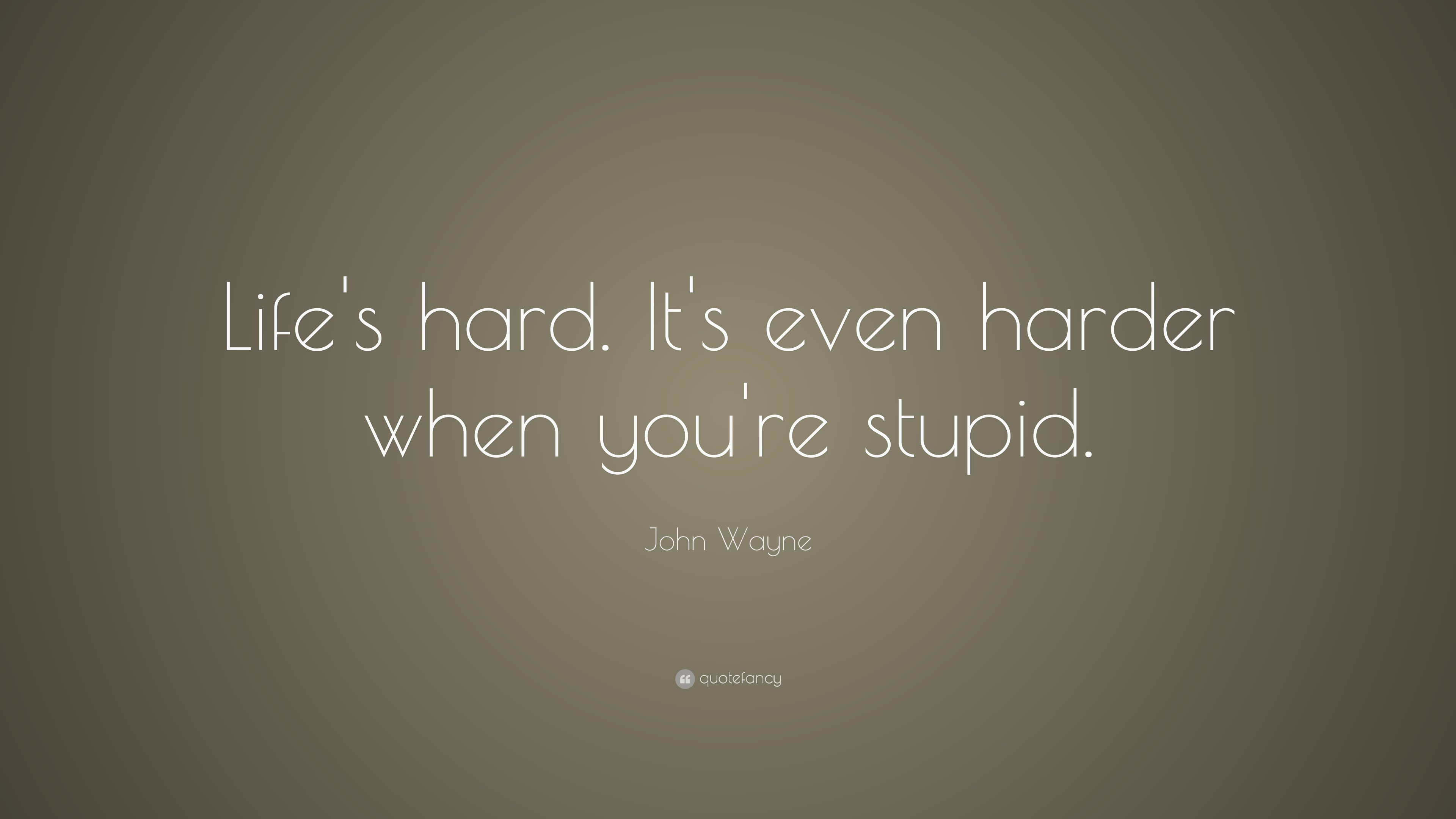 Charming John Wayne Quote: U201cLifeu0027s Hard. Itu0027s Even Harder When Youu0027re Stupid