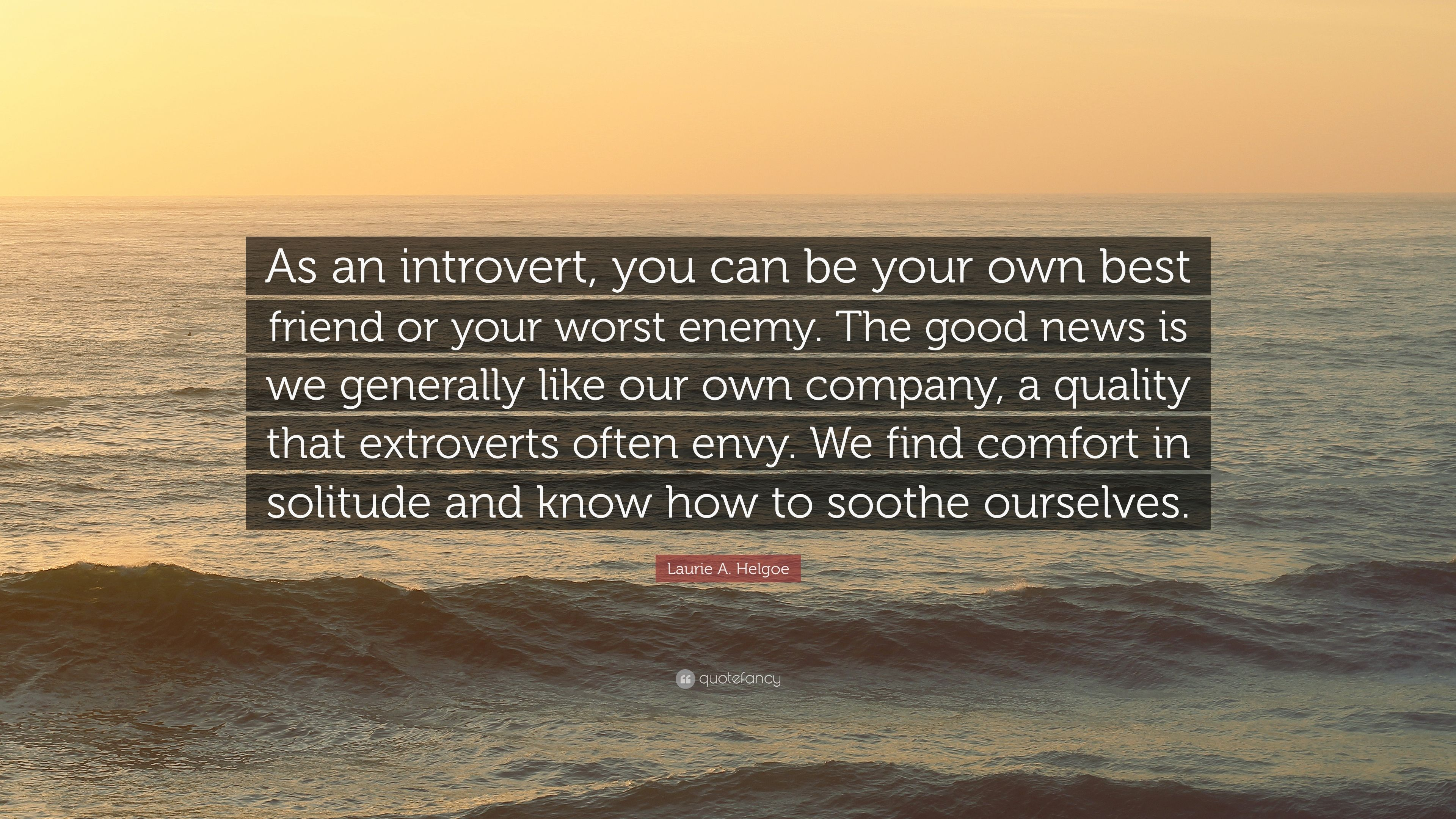 "Laurie A. Helgoe Quote: ""As An Introvert, You Can Be Your"