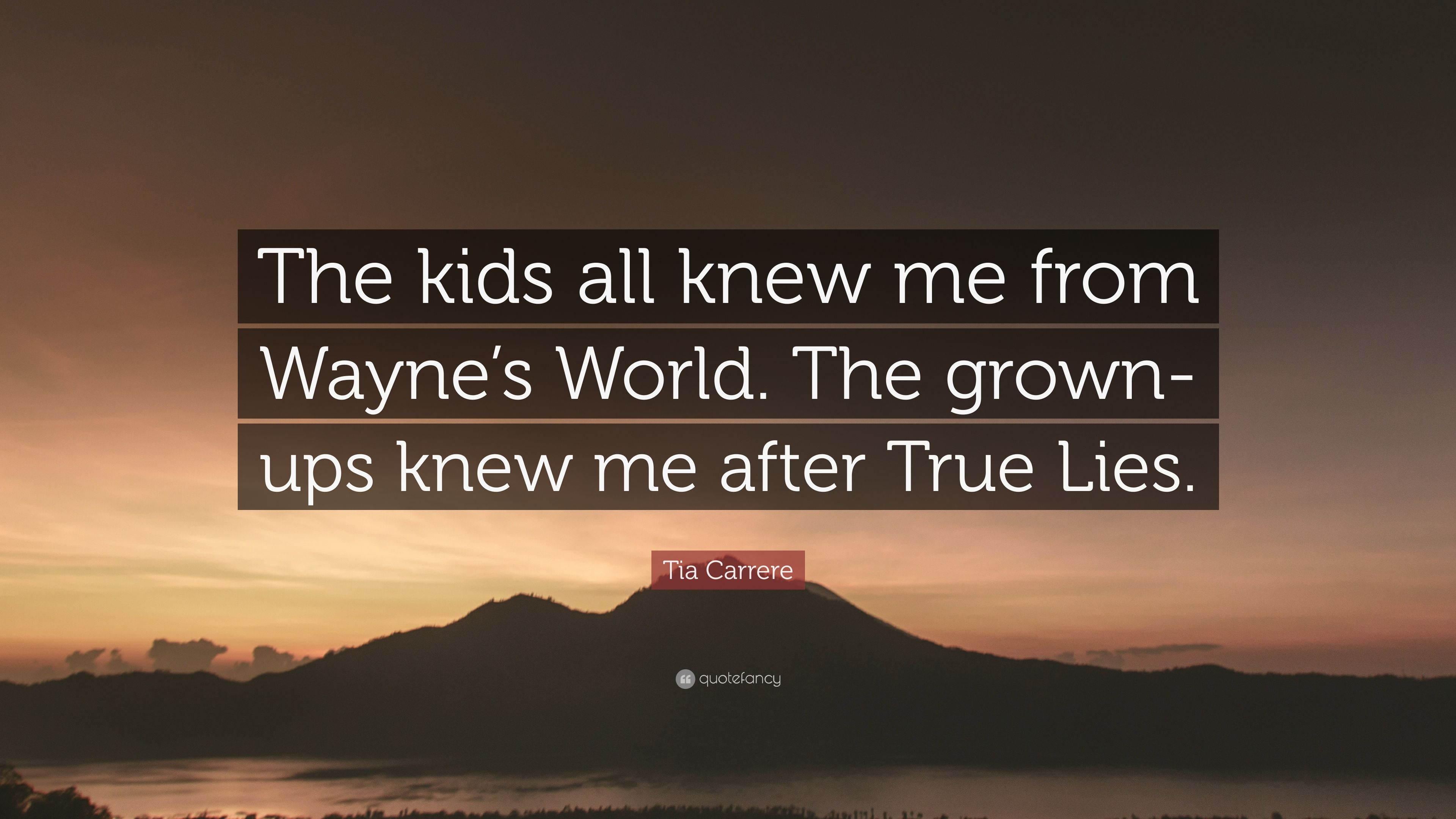 Tia Carrere Quote The Kids All Knew Me From Waynes World