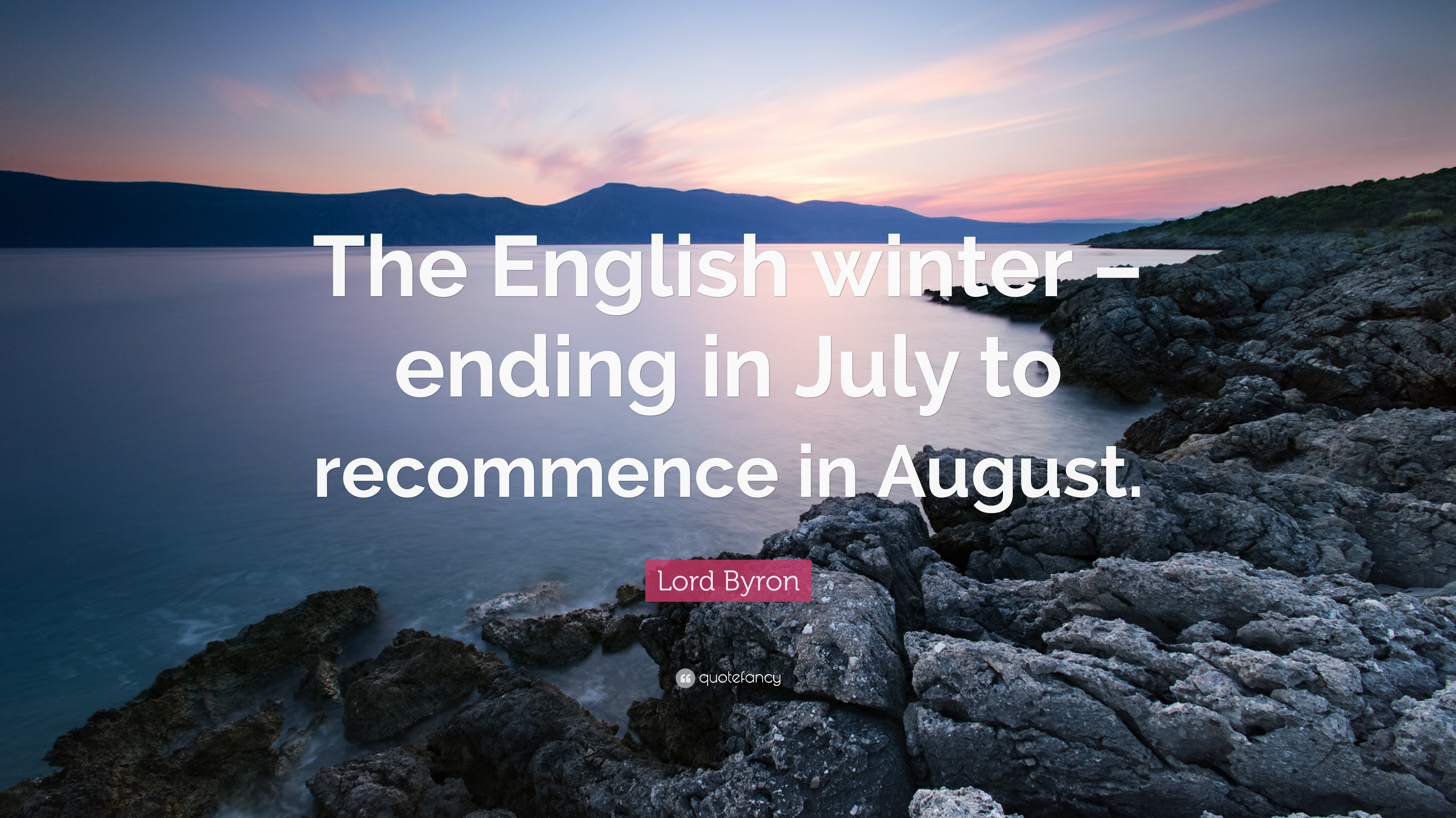 Awesome Lord Byron Quote: U201cThe English Winter U2013 Ending In July To Recommence In  August