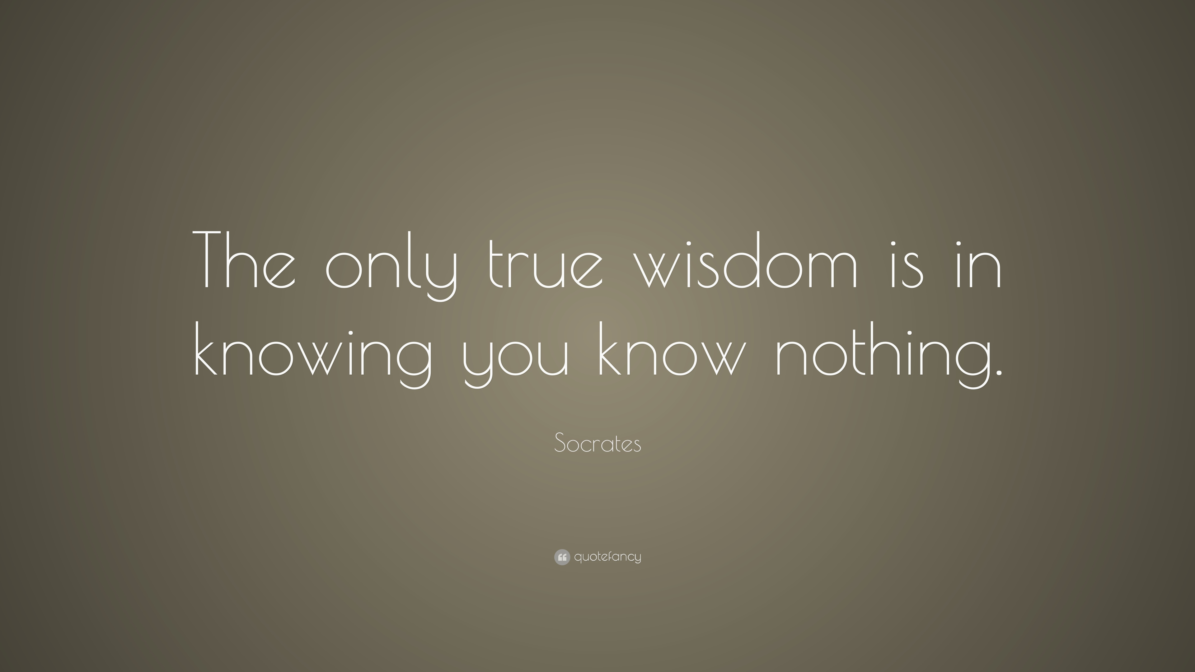 "Socrates Quotes: Socrates Quote: ""The Only True Wisdom Is In Knowing You"