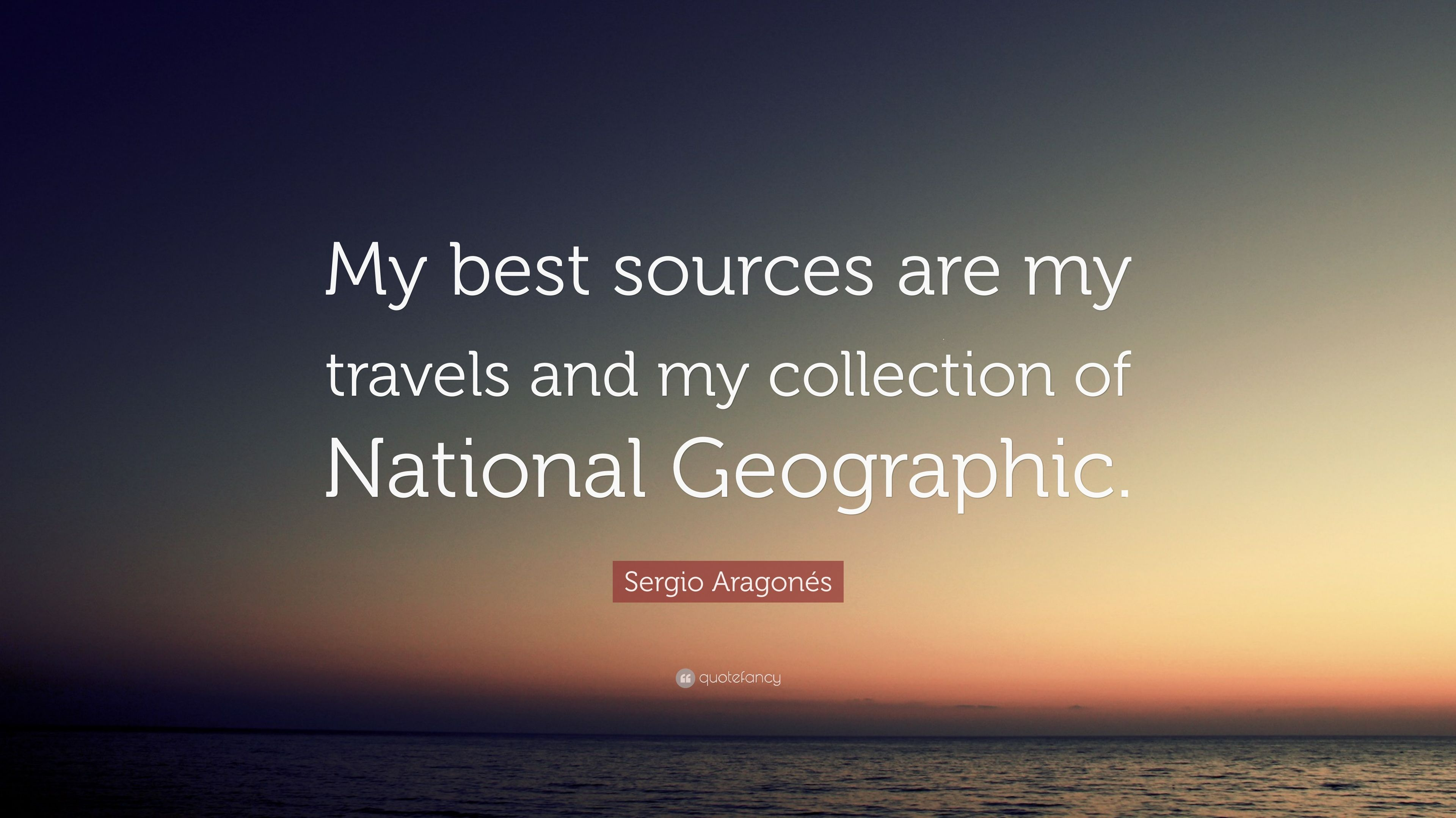 Sergio Aragonés Quote My Best Sources Are My Travels And