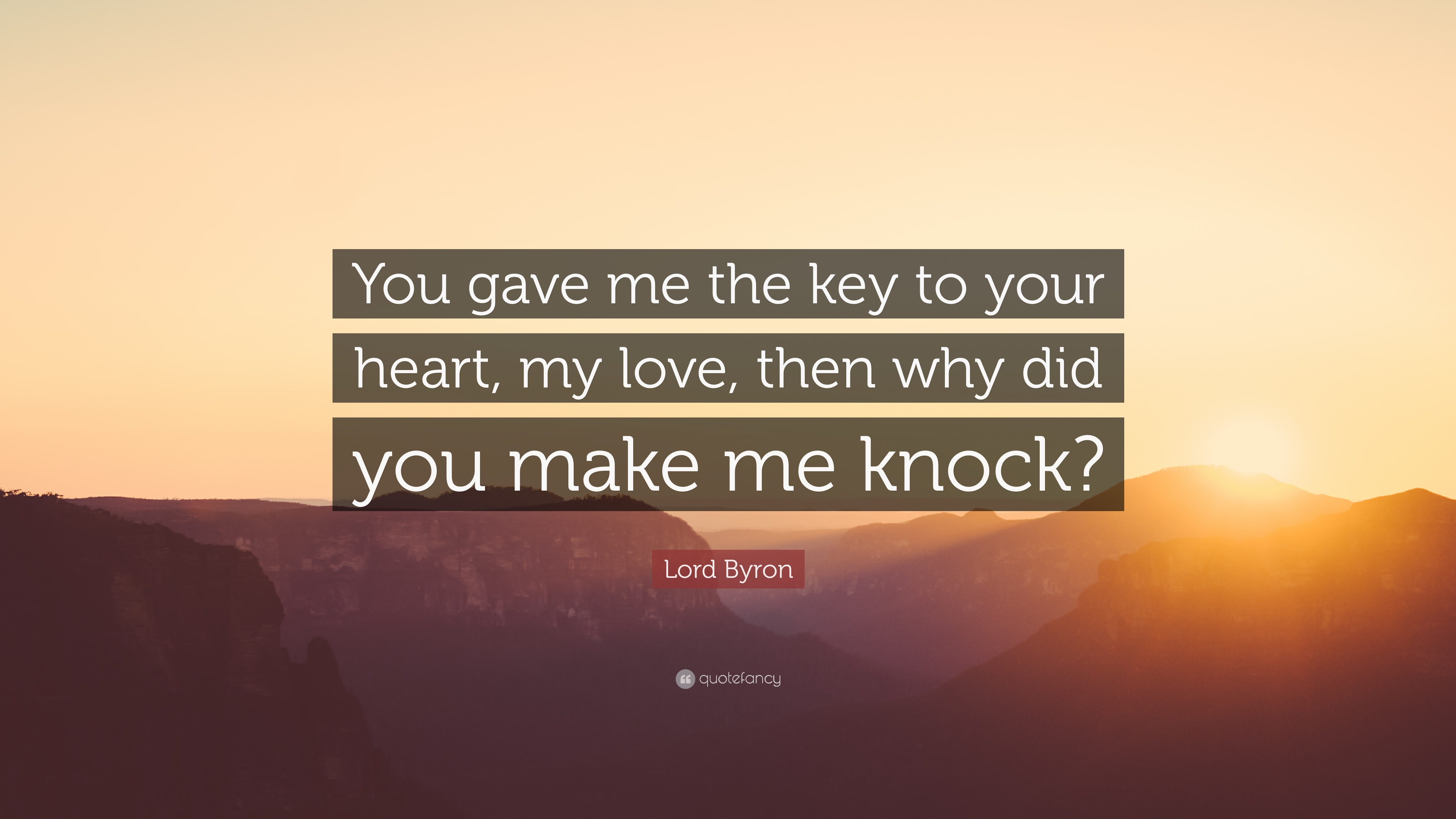Lord Byron Quote You Gave Me The Key To Your Heart My Love Then
