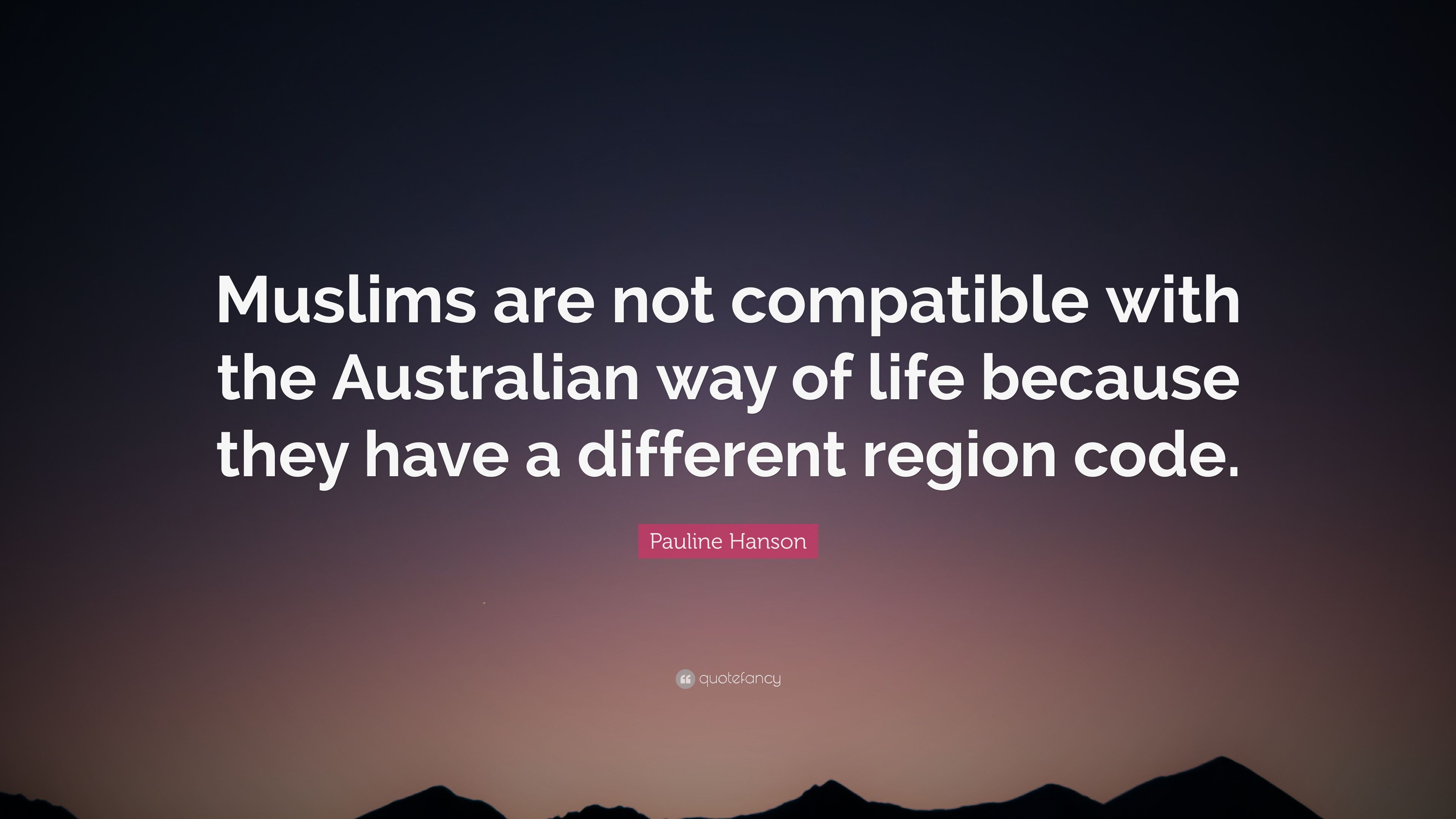 """Pauline Hanson Quote: """"Muslims are not compatible with the"""