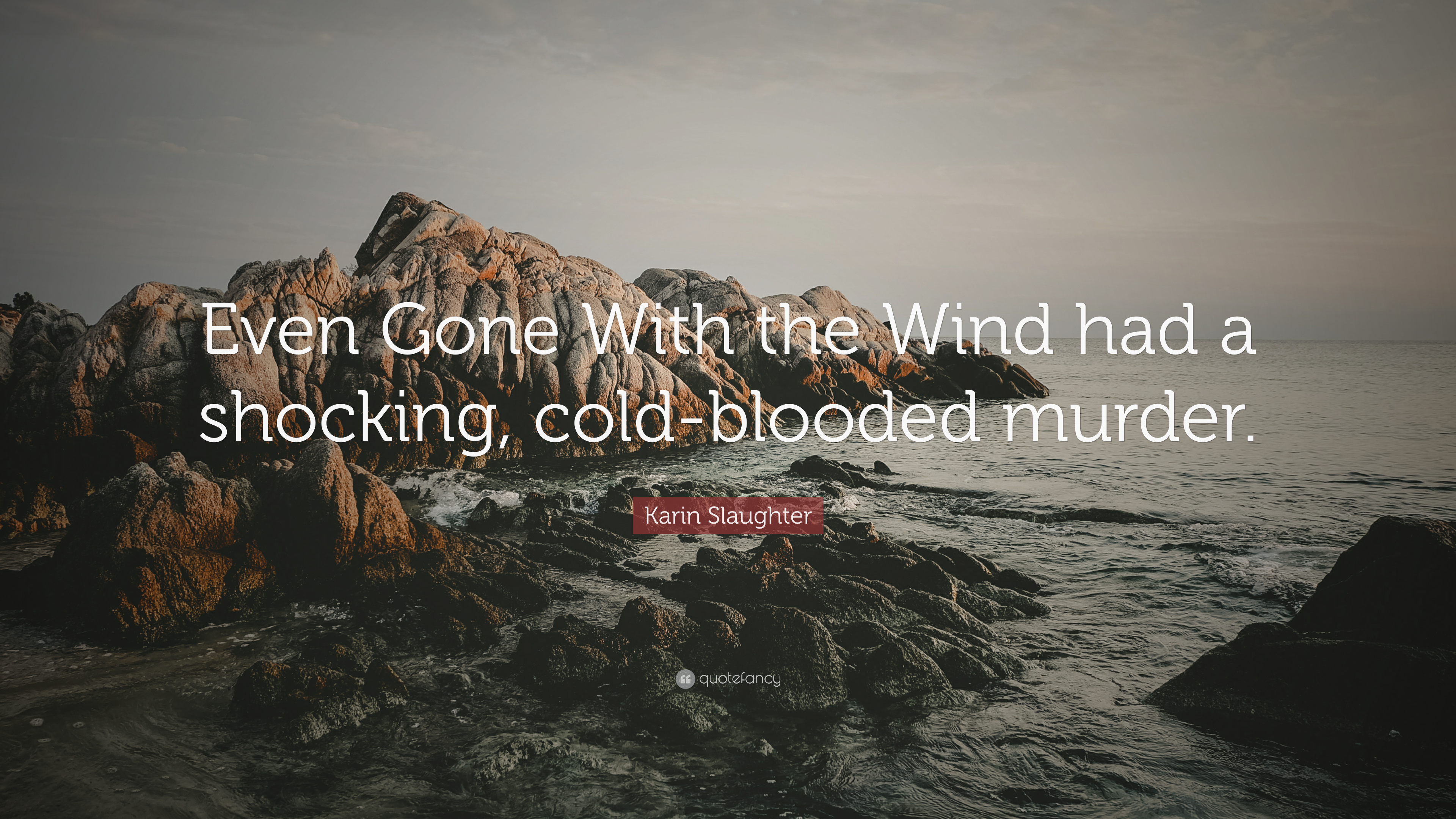 Karin Slaughter Quote Even Gone With The Wind Had A Shocking