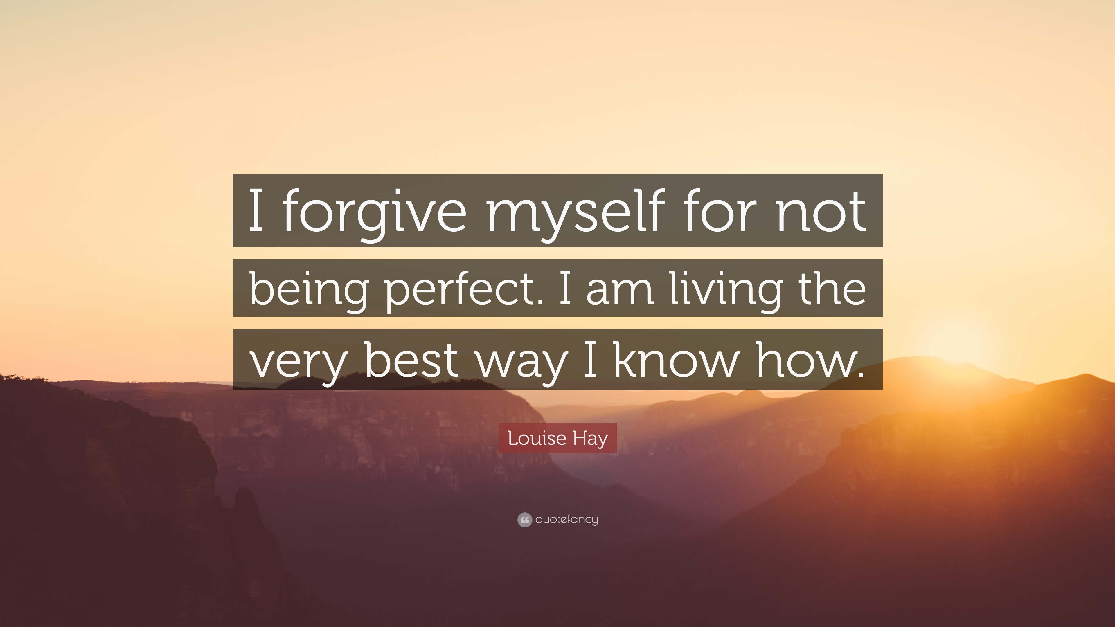 """Quotes About Not Being Perfect Louise Hay Quote: """"I forgive myself for not being perfect. I am  Quotes About Not Being Perfect"""