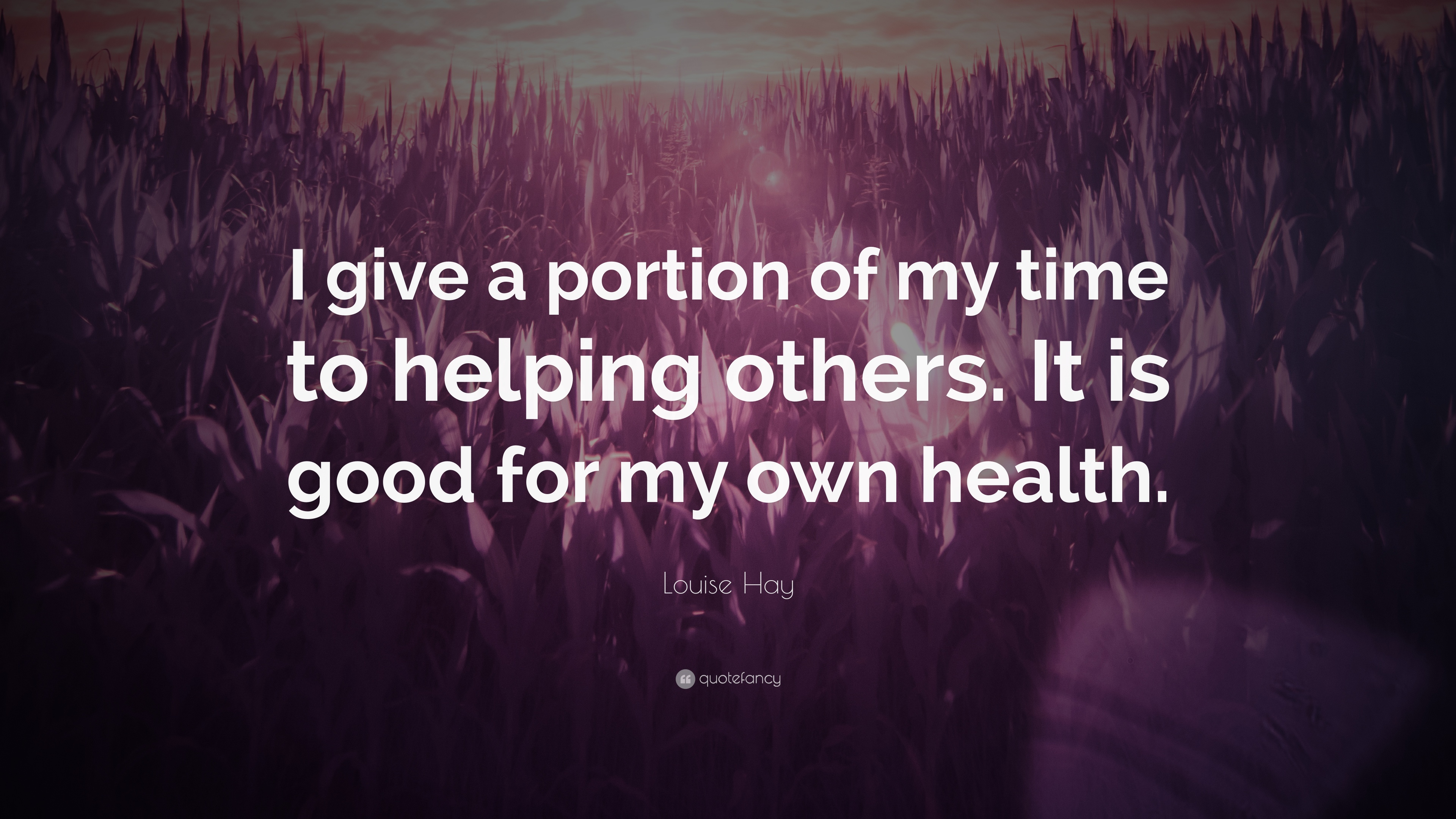 Louise Hay Quote: U201cI Give A Portion Of My Time To Helping Others.