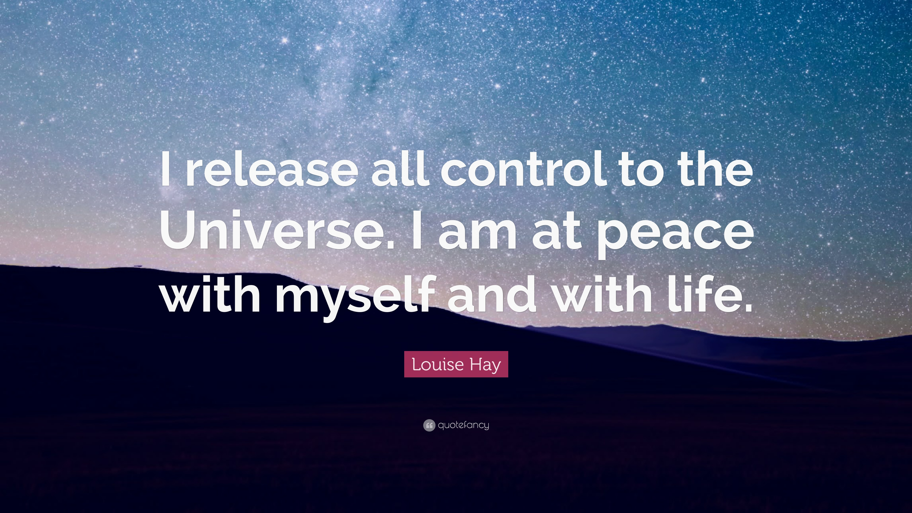 "Louise Hay Quote: ""I release all control to the Universe. I am at ..."