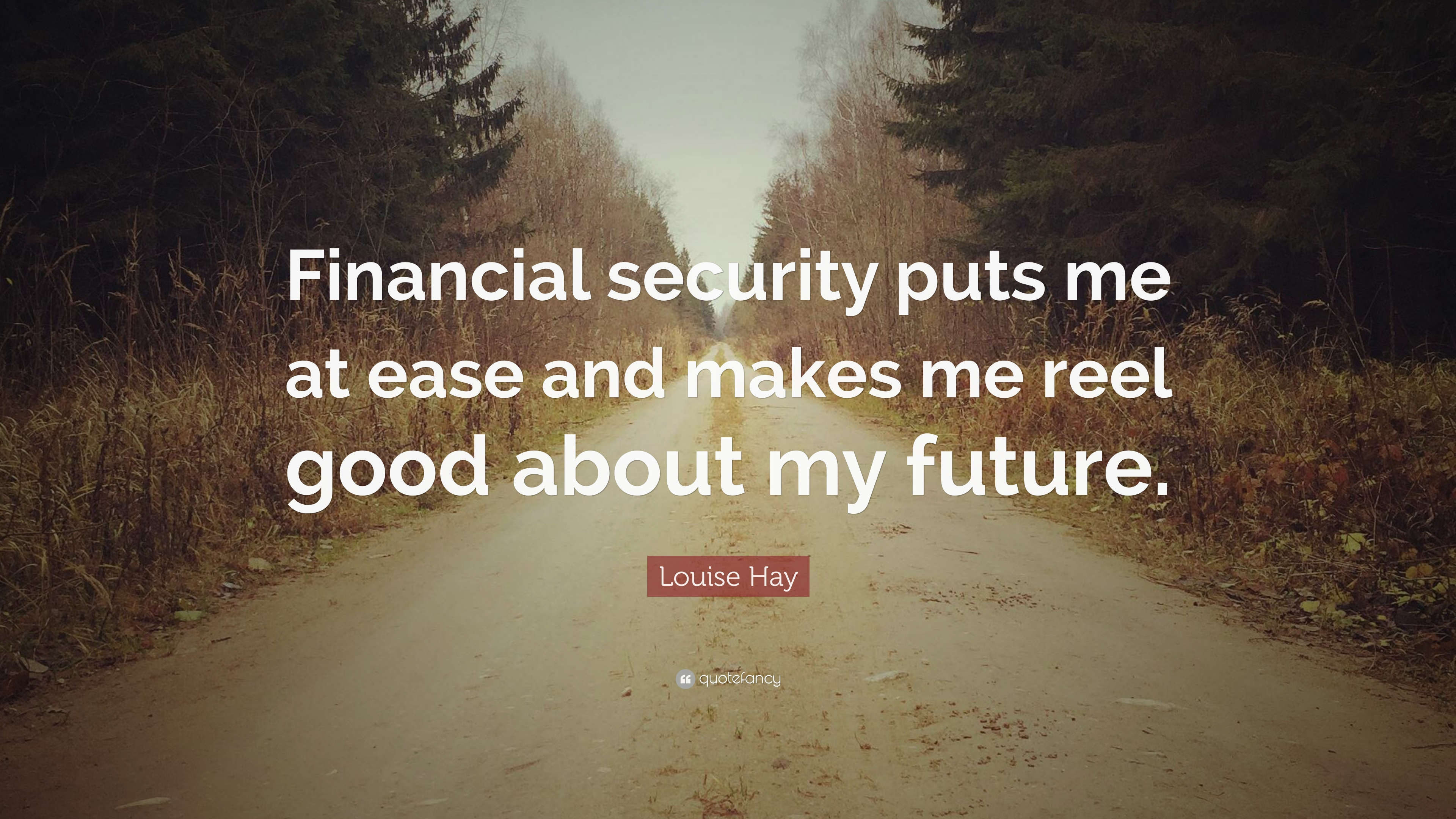 "Security Quotes Louise Hay Quote ""Financial Security Puts Me At Ease And Makes Me"