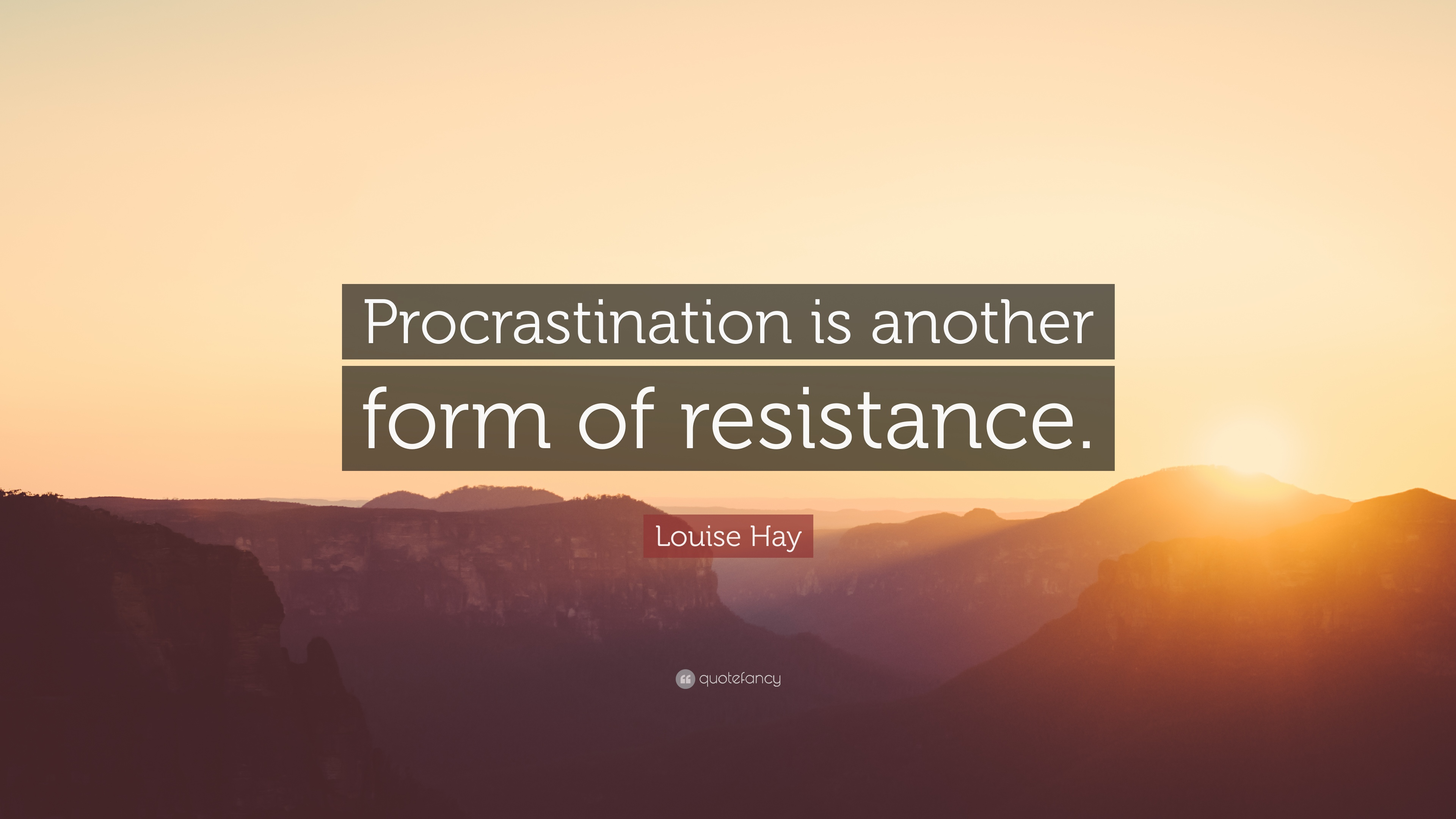 "Louise Hay Quote: ""Procrastination is another form of resistance ..."