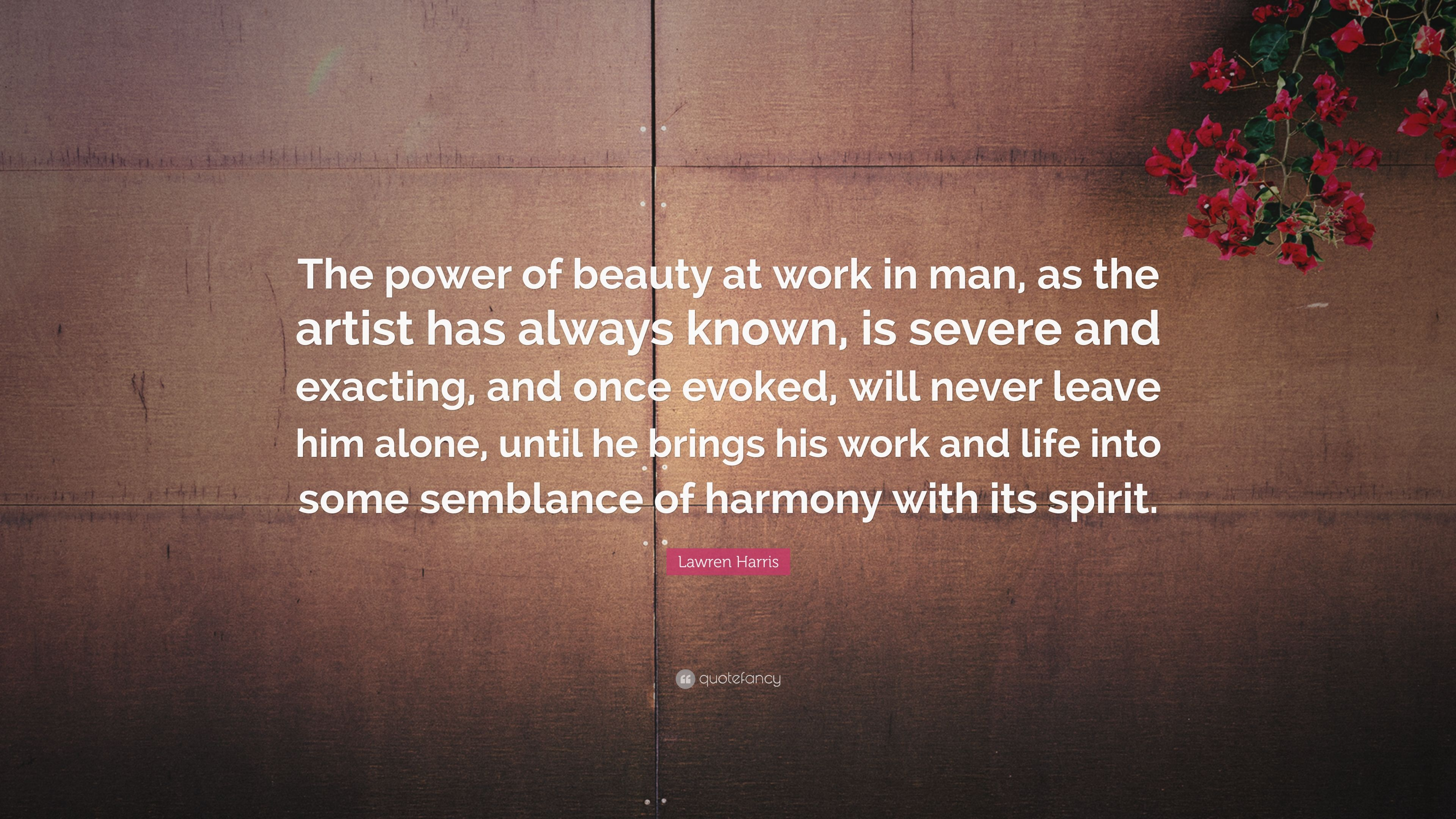 """Lawren Harris Quote: """"The power of beauty at work in man, as"""