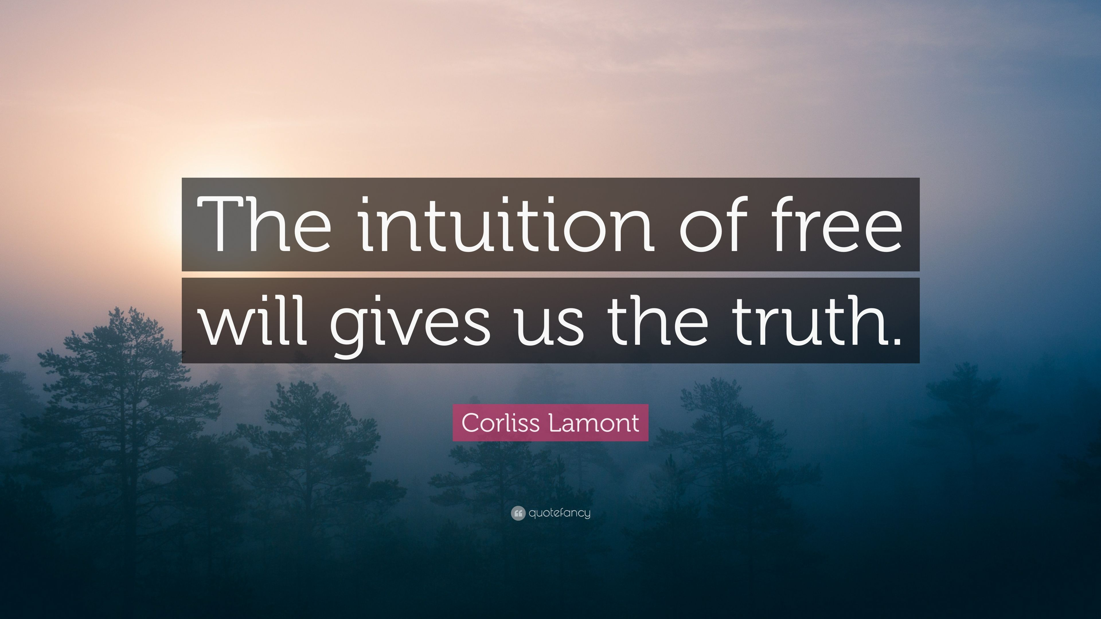 """Corliss Lamont Quote: """"The intuition of free will gives us the truth."""""""