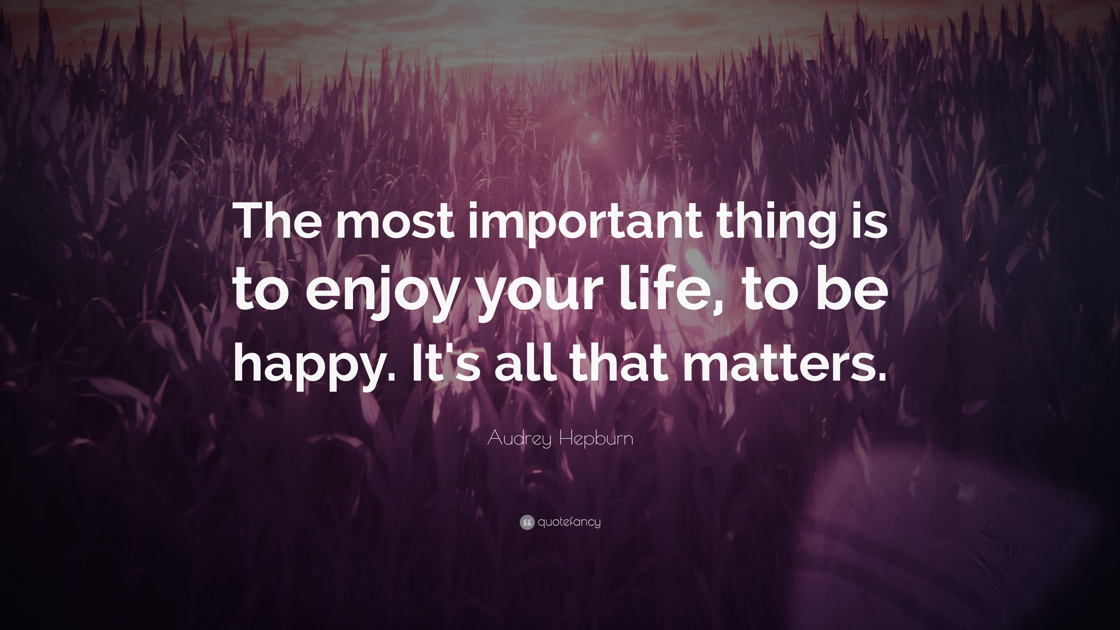 Wallpaper download on life - Audrey Hepburn Quote The Most Important Thing Is To Enjoy Your Life To