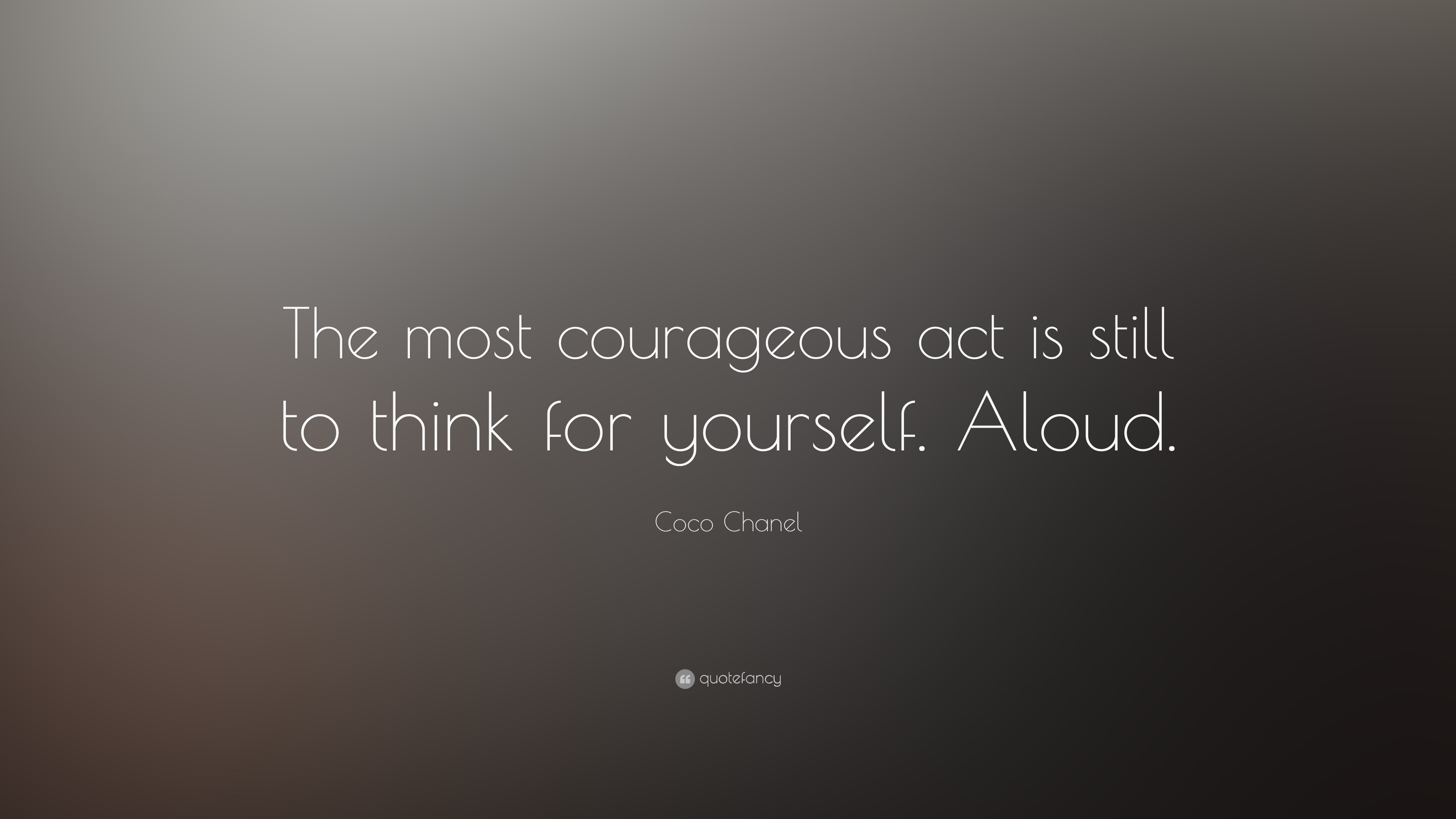 The most courageous act is still to think for yourself. Aloud' – 25 Coco Chanel quotes to live by