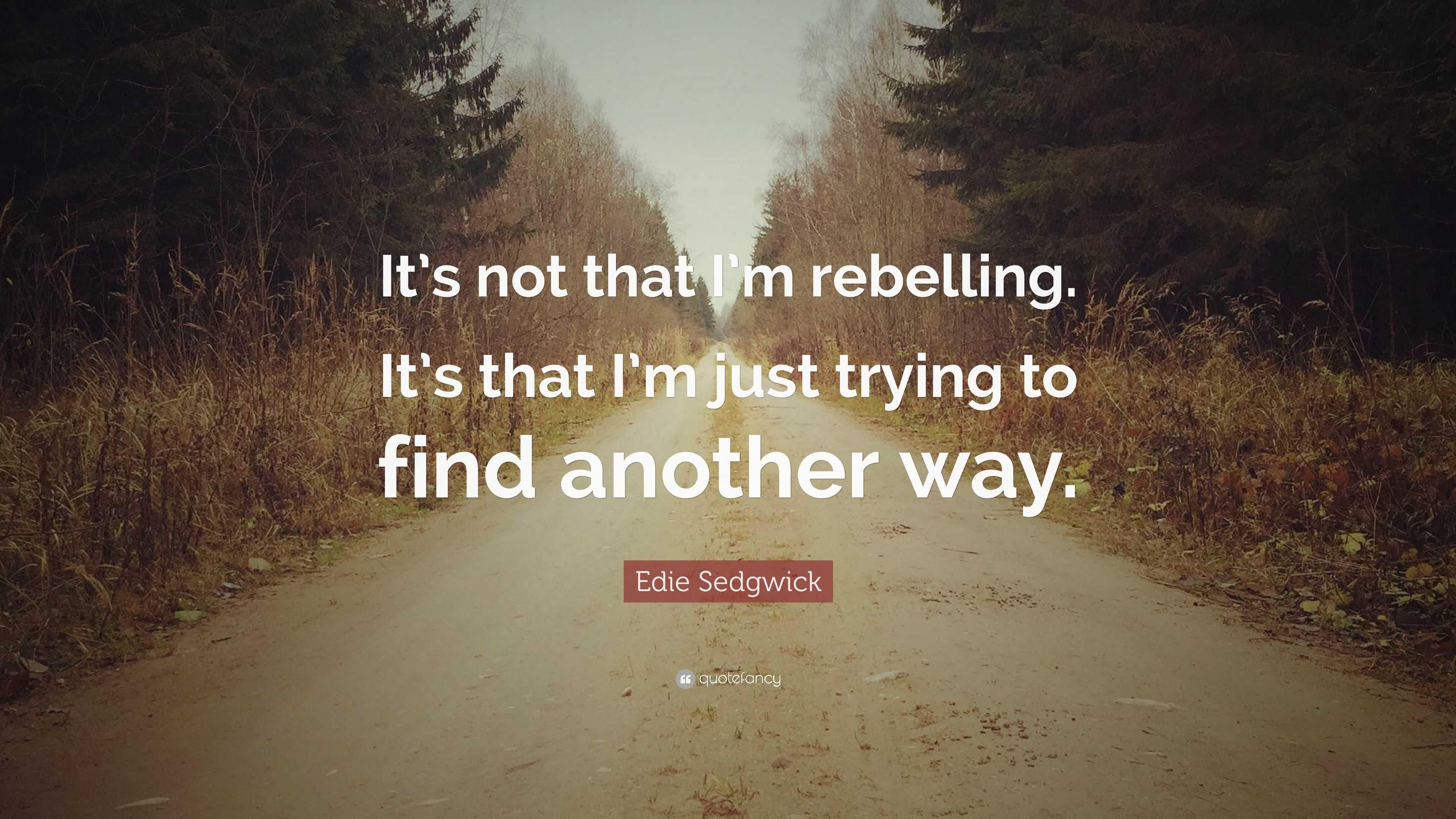 """Edie Sedgwick Quotes Edie Sedgwick Quote """"It's Not That I'm Rebellingit's That I'm"""