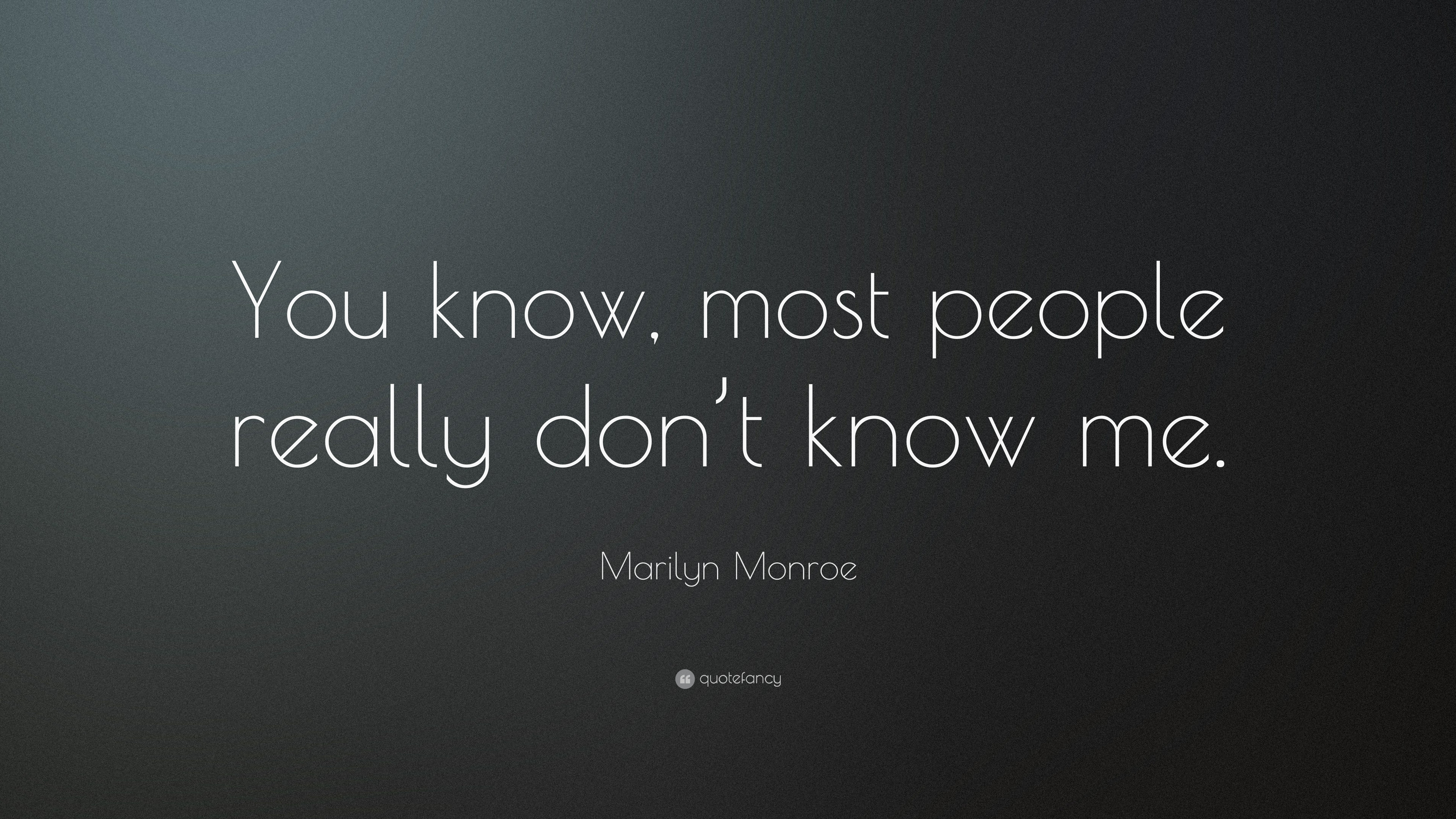 Marilyn Monroe Quote You Know Most People Really Dont Know Me