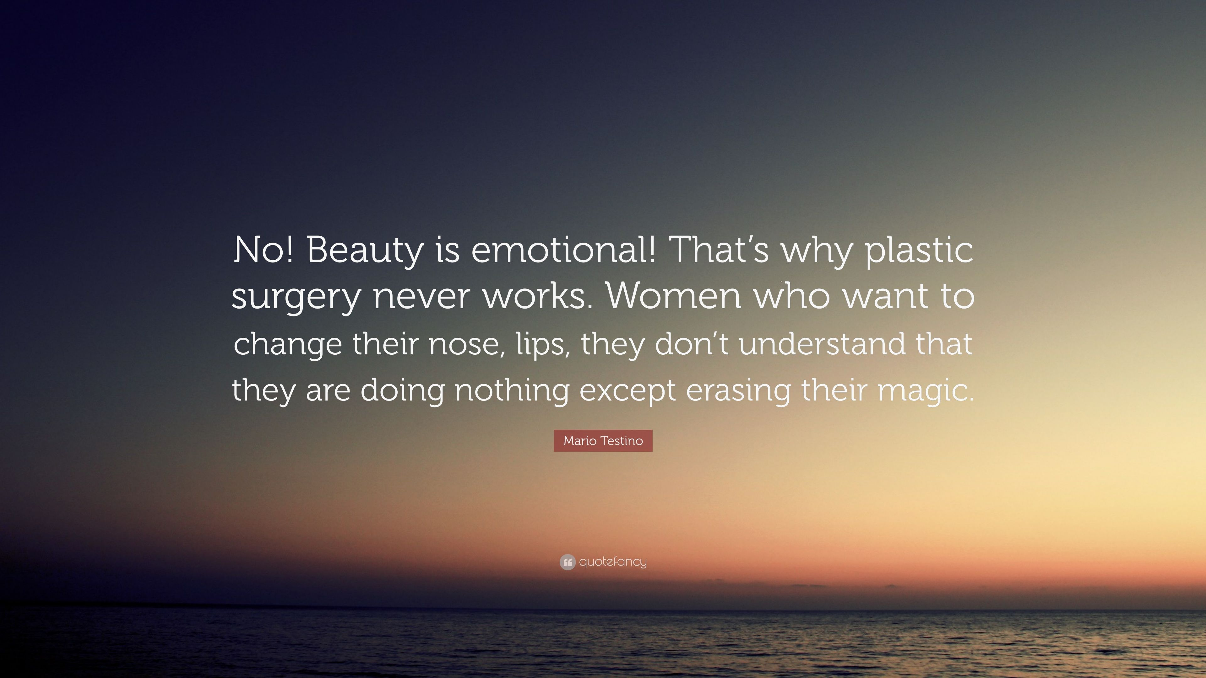 "Mario Testino Quote: ""No! Beauty is emotional! That\'s why ..."