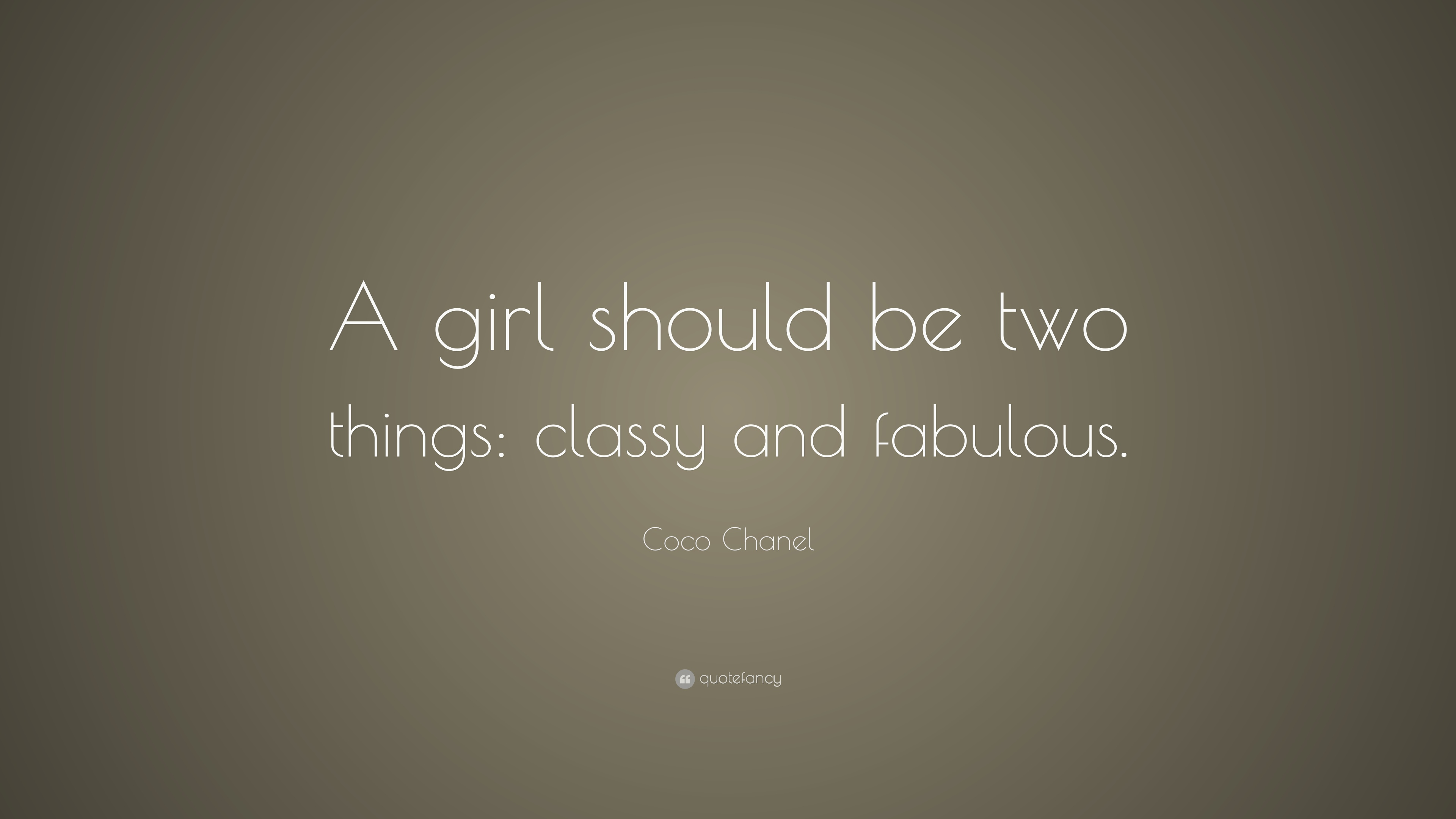 """Coco Chanel Quote: """"A Girl Should Be Two Things: Classy"""