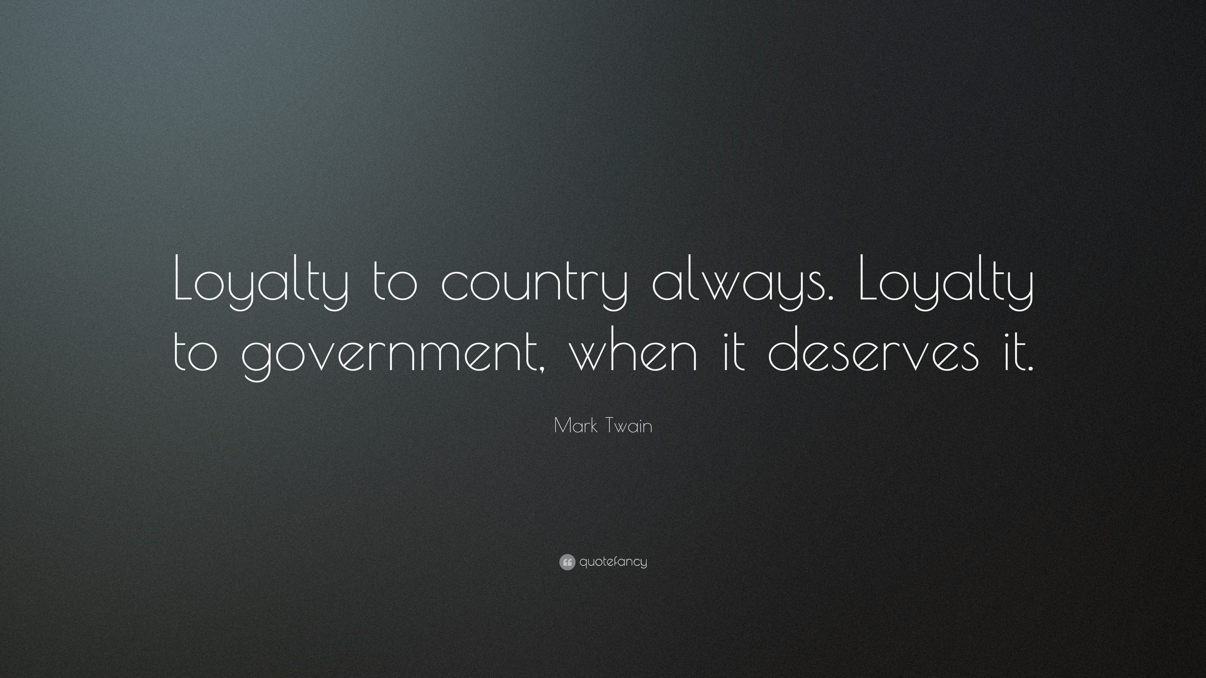 Designs quotes about loyalty quotes about loyalty quotes about loyalty - Mark Twain Quote Loyalty To Country Always Loyalty To Government When It