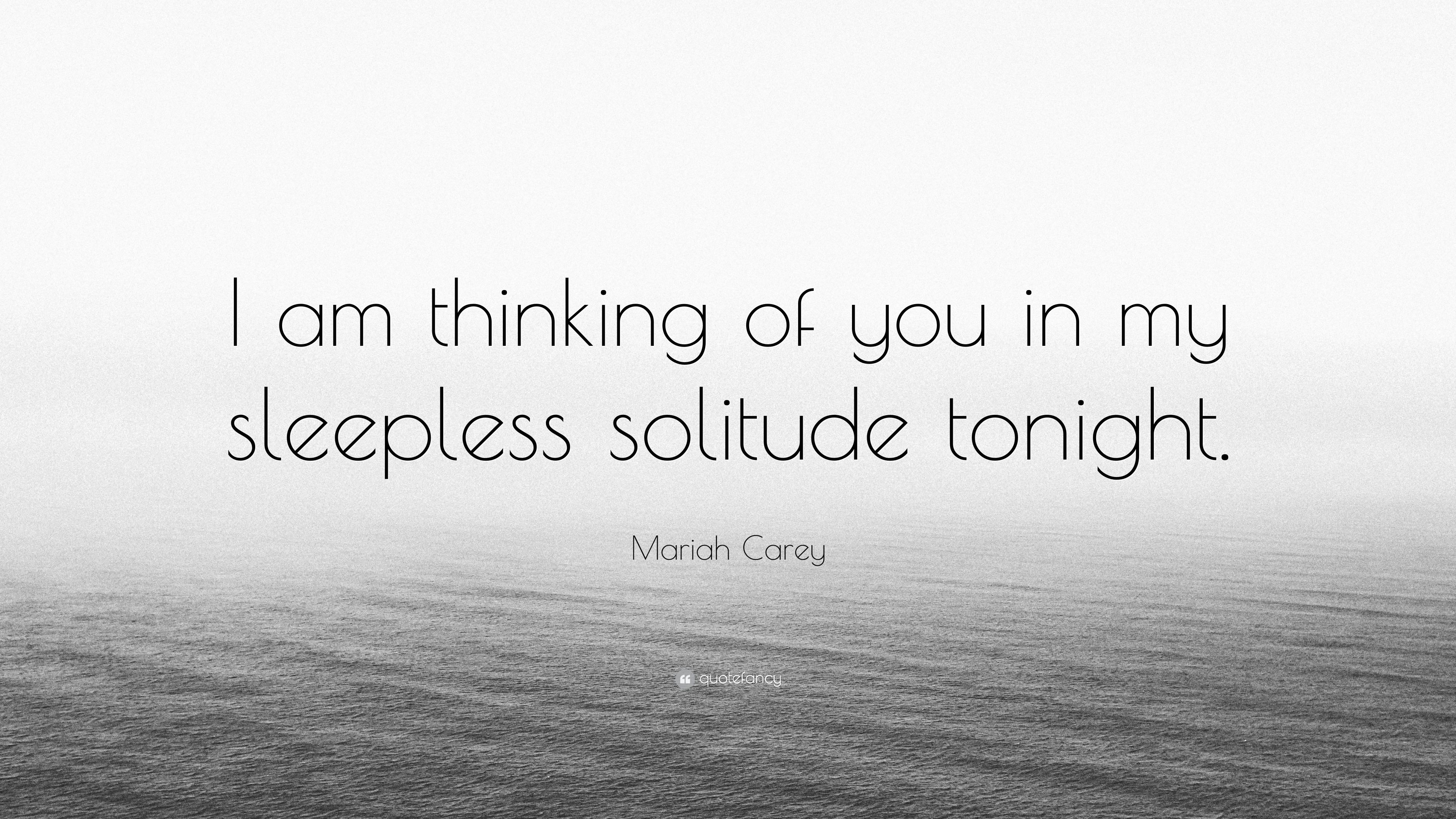 Mariah Carey Quote I Am Thinking Of You In My Sleepless Solitude