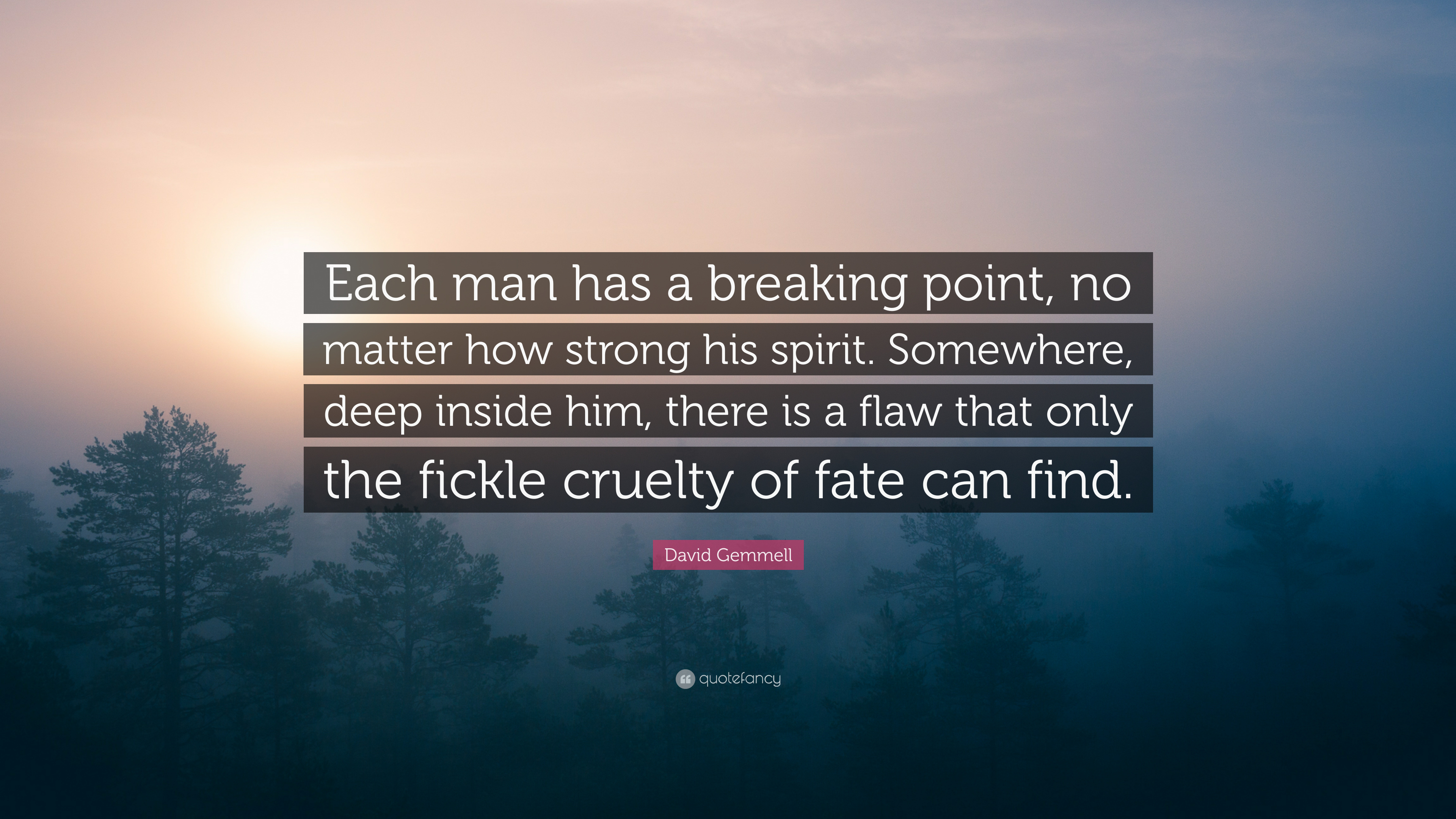 """David Gemmell Quote: """"Each man has a breaking point, no ..."""